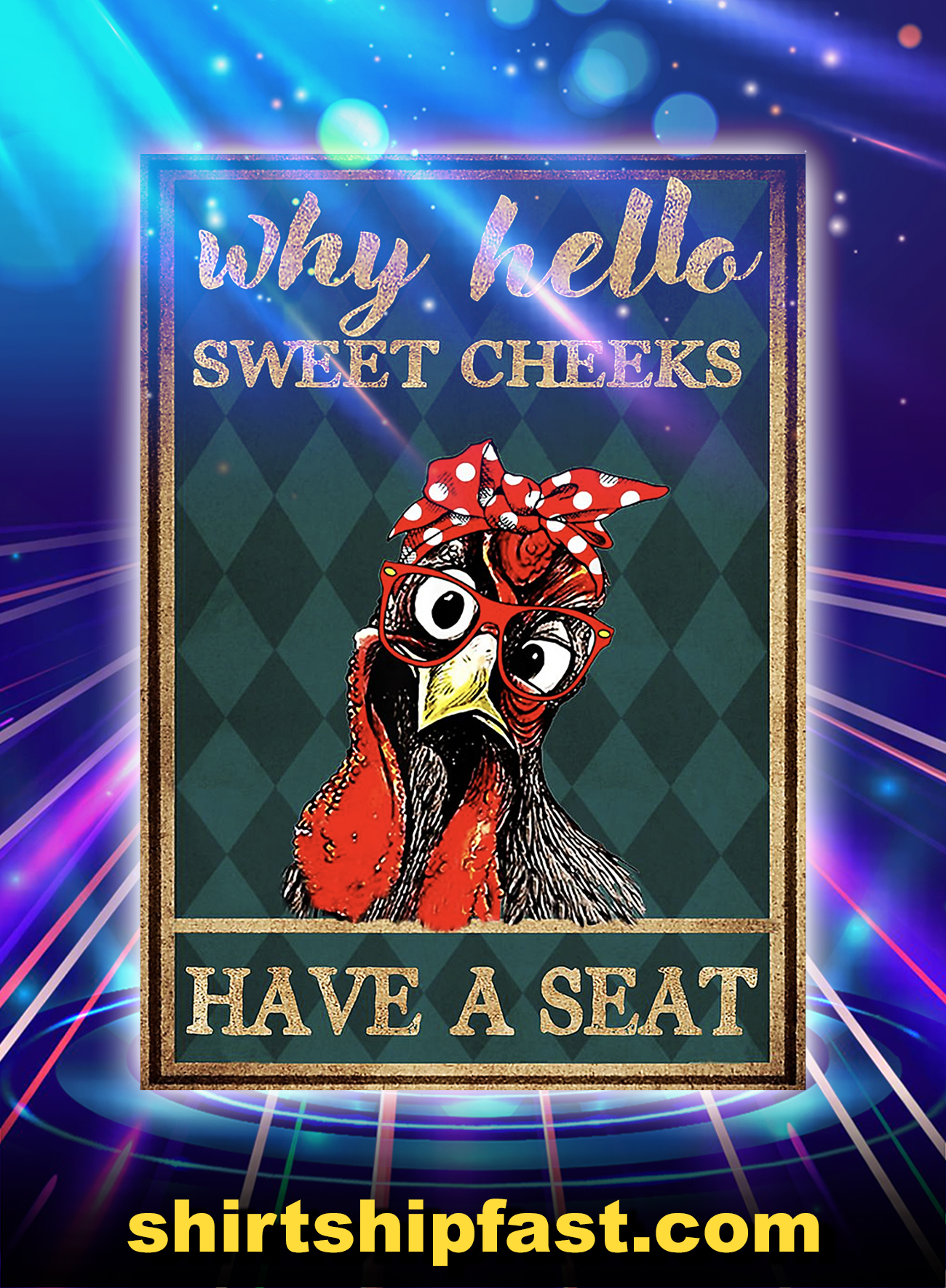Chicken why hello sweet cheeks have a seat poster - A4