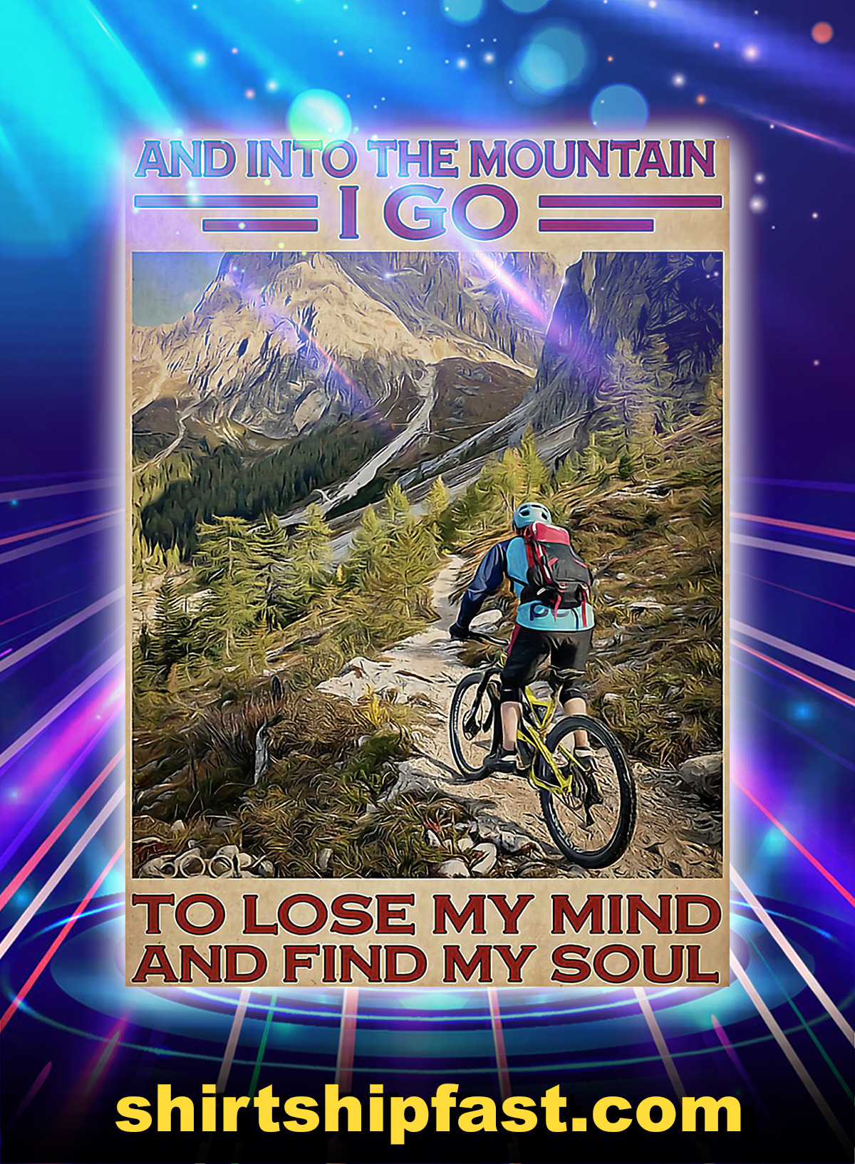 Cyling and into the mountain i go to lose my mind and find my soul poster - A4