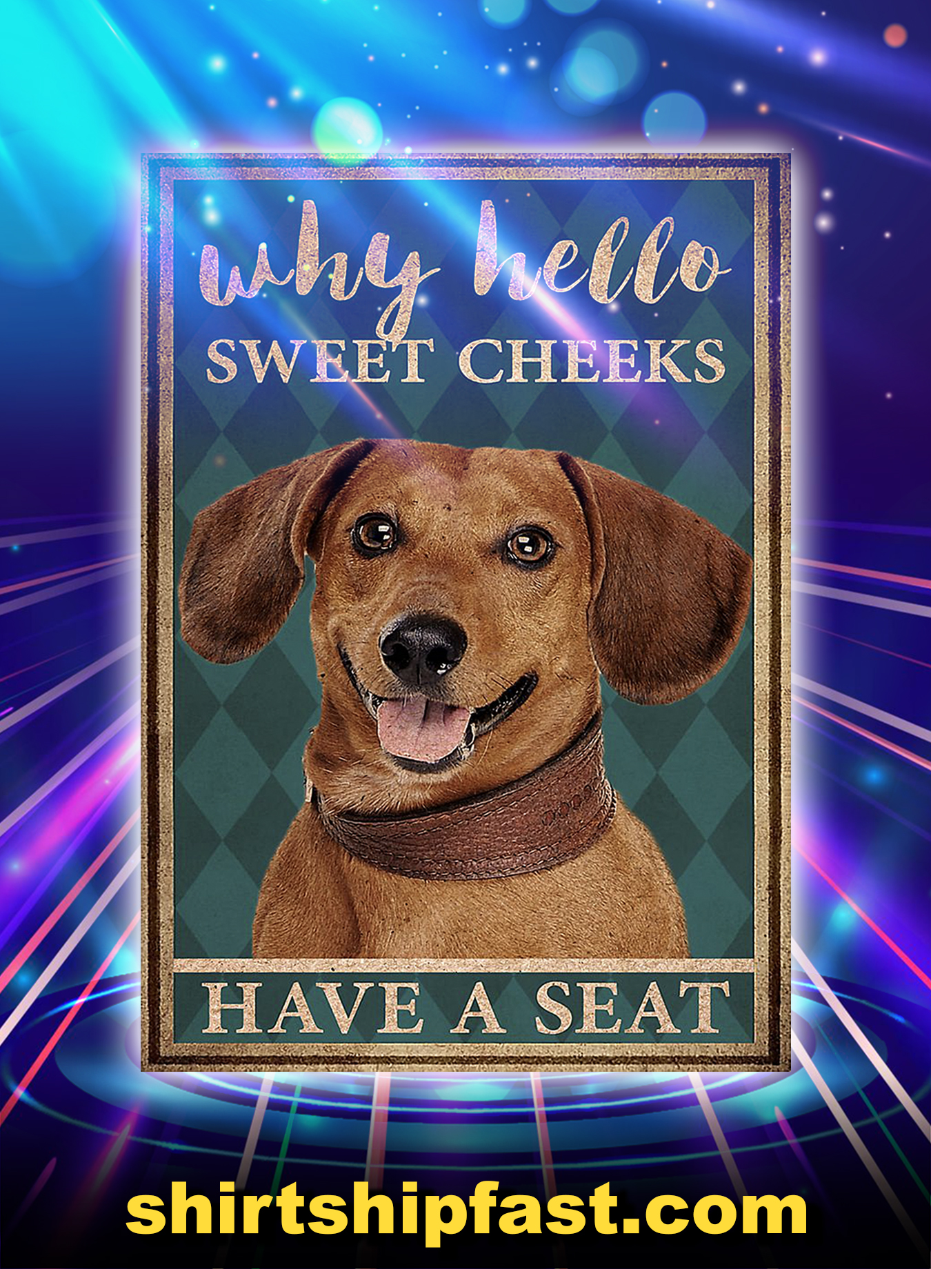 Dachshund why hello sweet cheeks have a seat poster - A3
