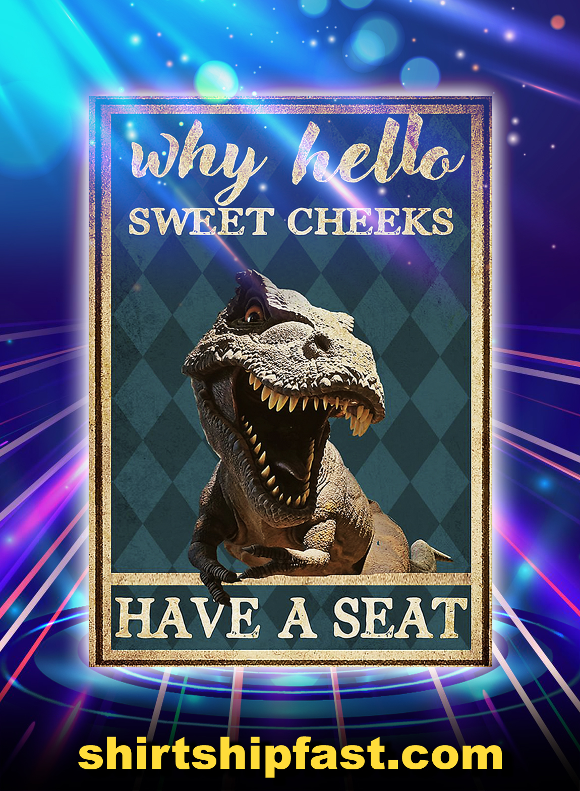 Dinosaur why hello sweet cheeks have a seat poster - A3