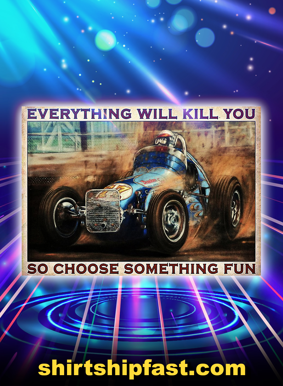 Dirt track everything will kill you so choose something fun poster - A4