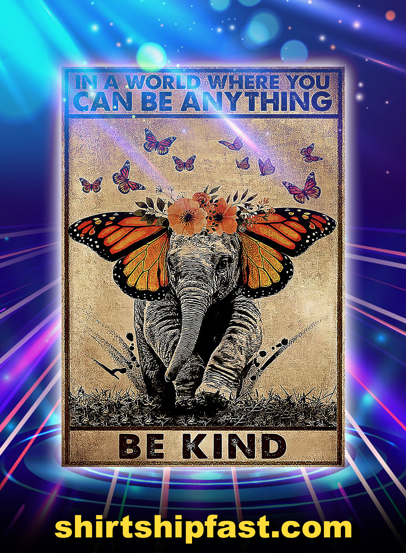 Elephant and butterfly in a world where you can be anything be kind poster - A4