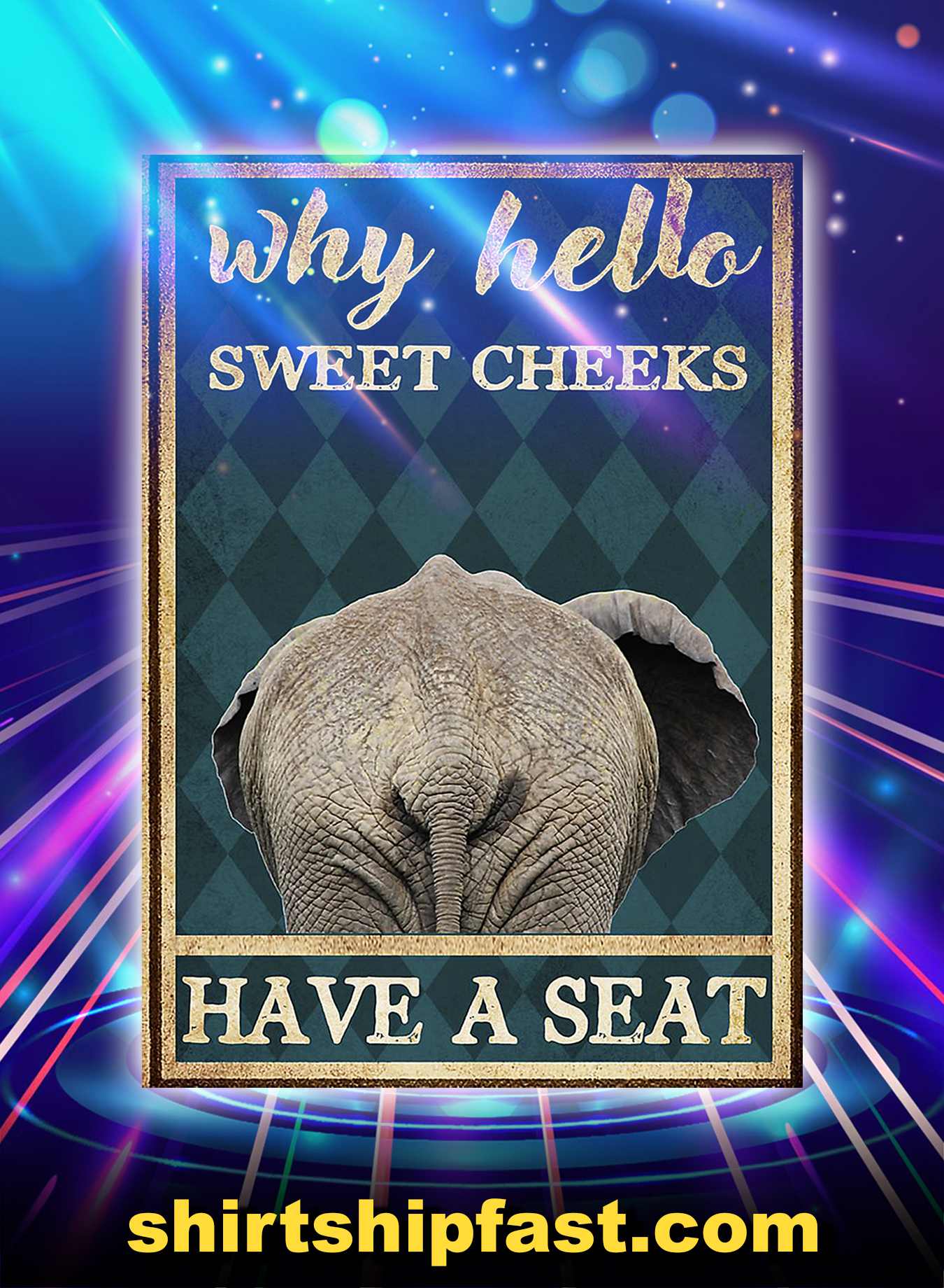 Elephant why hello sweet cheeks have a seat poster - A3
