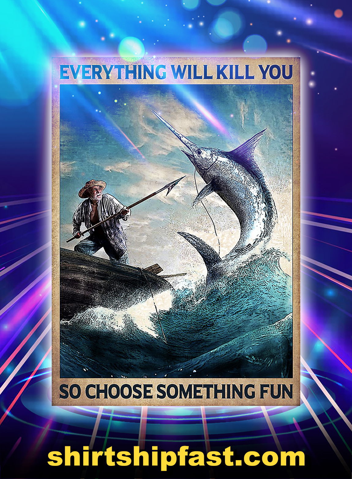 Fishing everything will kill you so choose something fun poster - A3