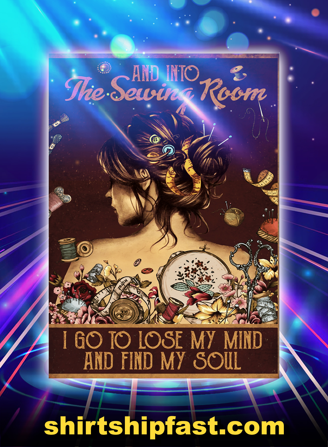 Girl and into the sewing room i go to lose my mind and find my soul poster - A4