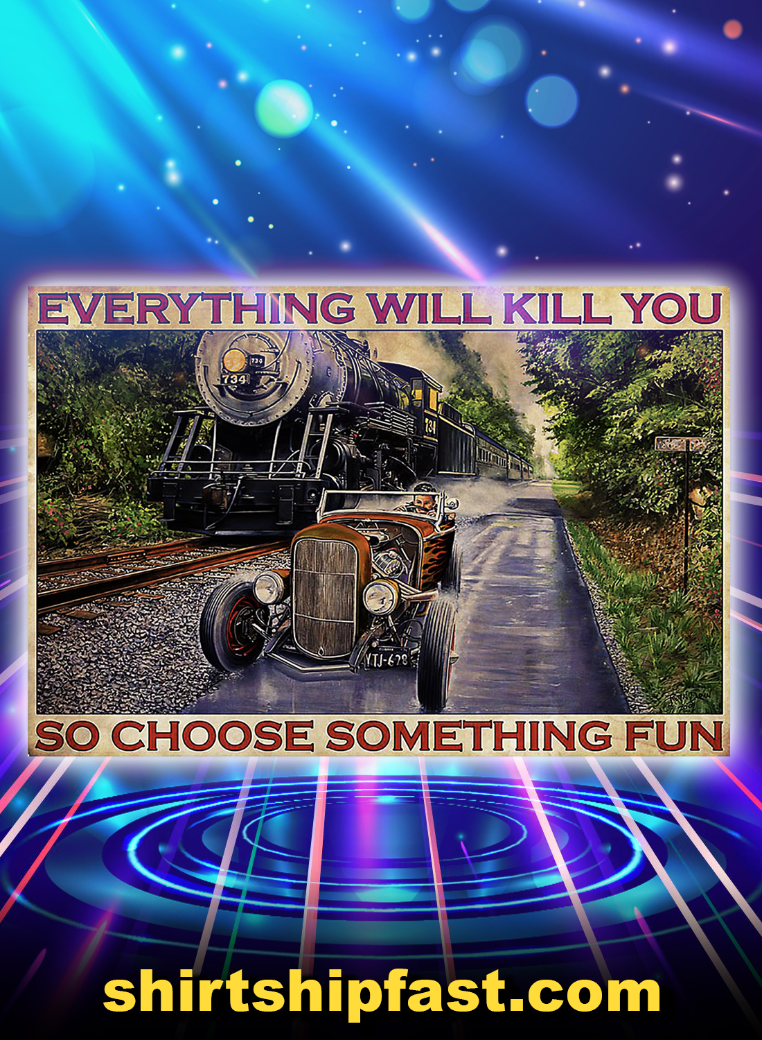 Hot rod car and train racing everything will kill you so choose something fun poster