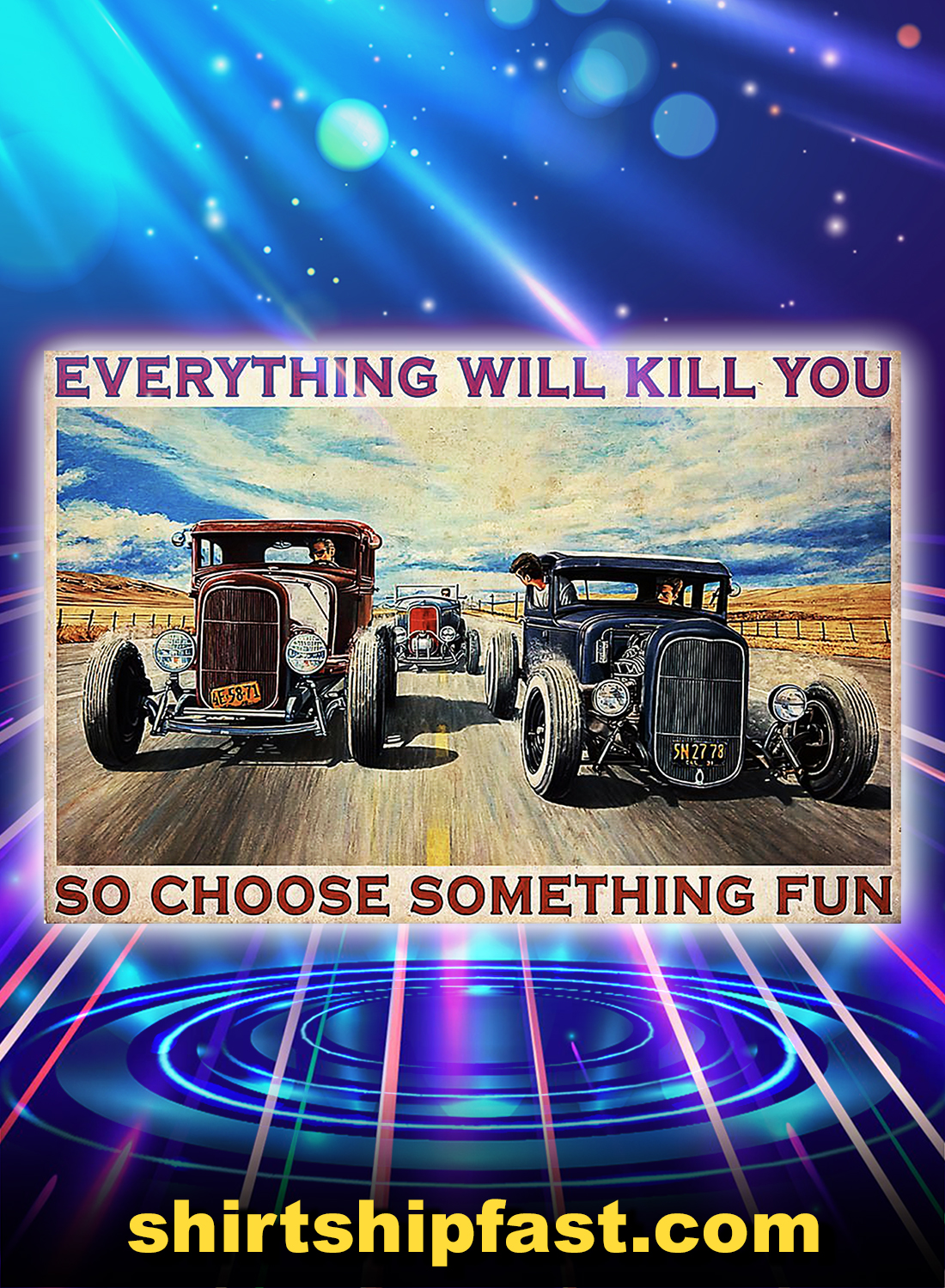 Hot rod everything will kill you so choose something fun poster - A4