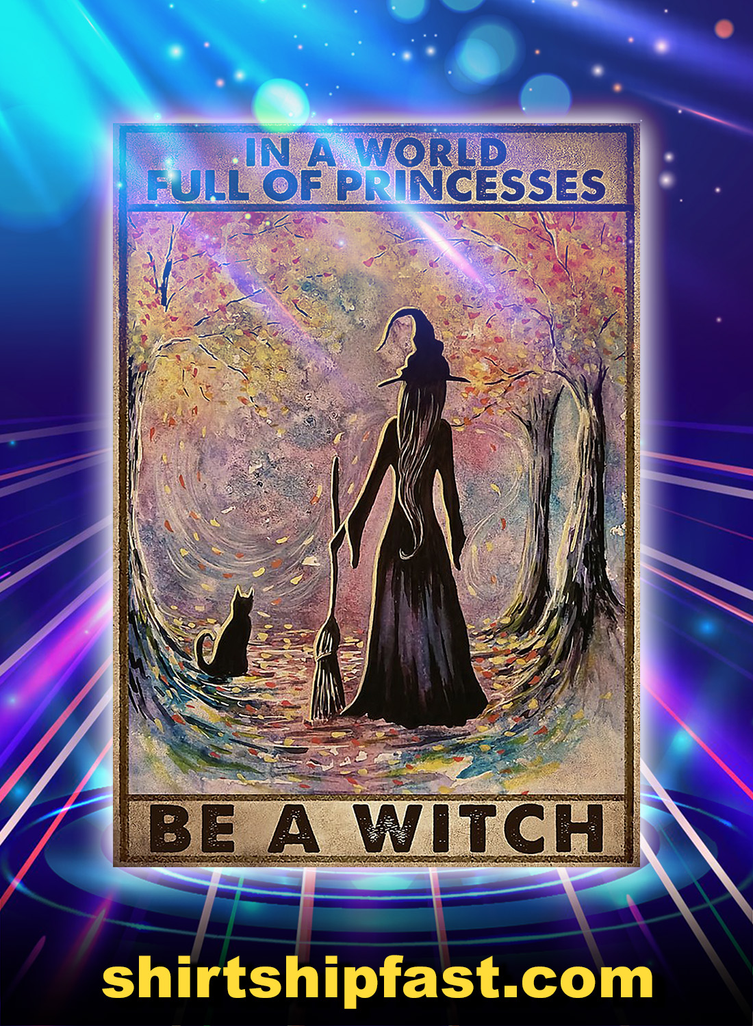 In a world full of princesses be a witch poster - A4