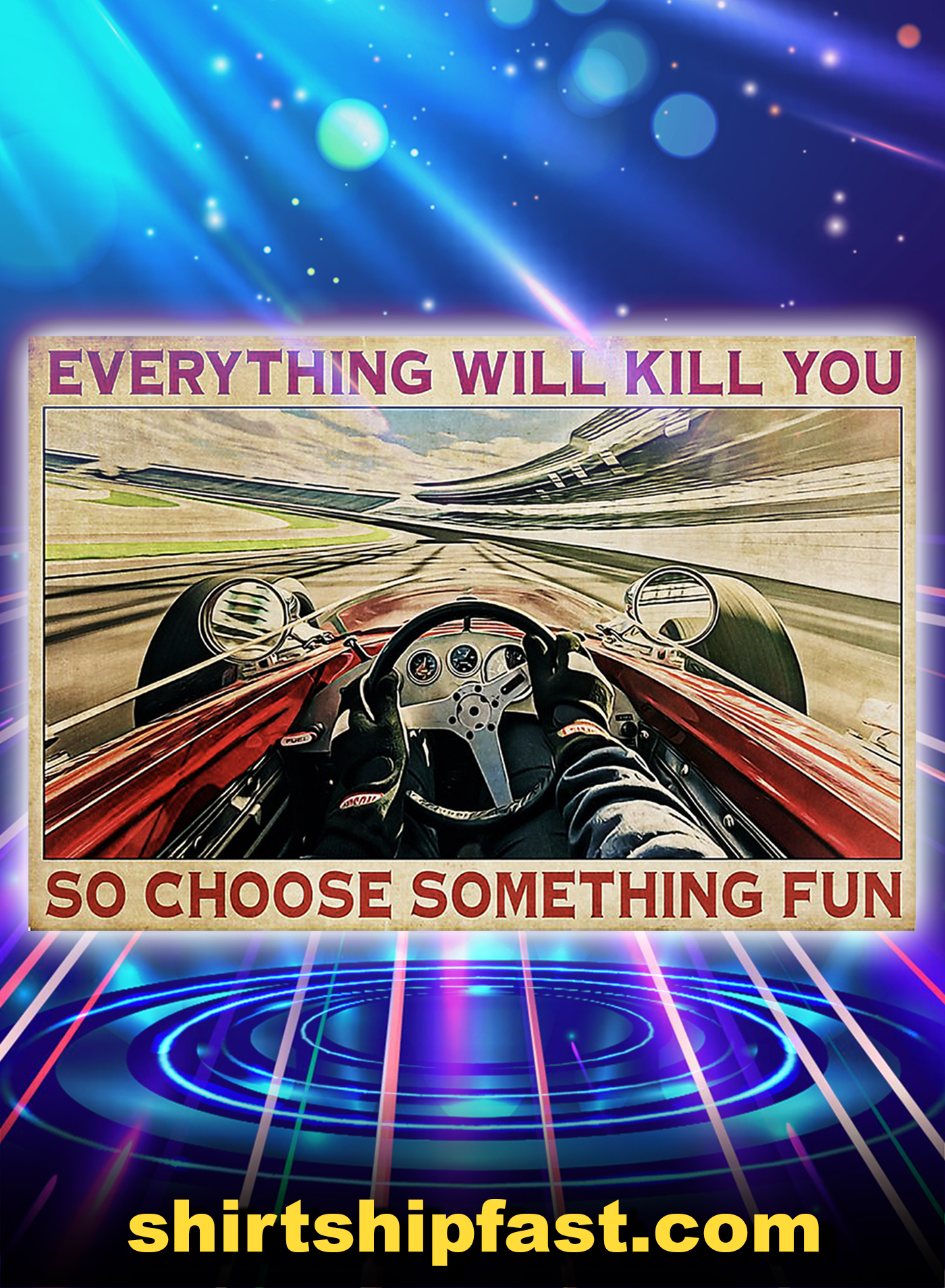 Indianapolis 500 car racing everything will kill you so choose something fun poster - A1