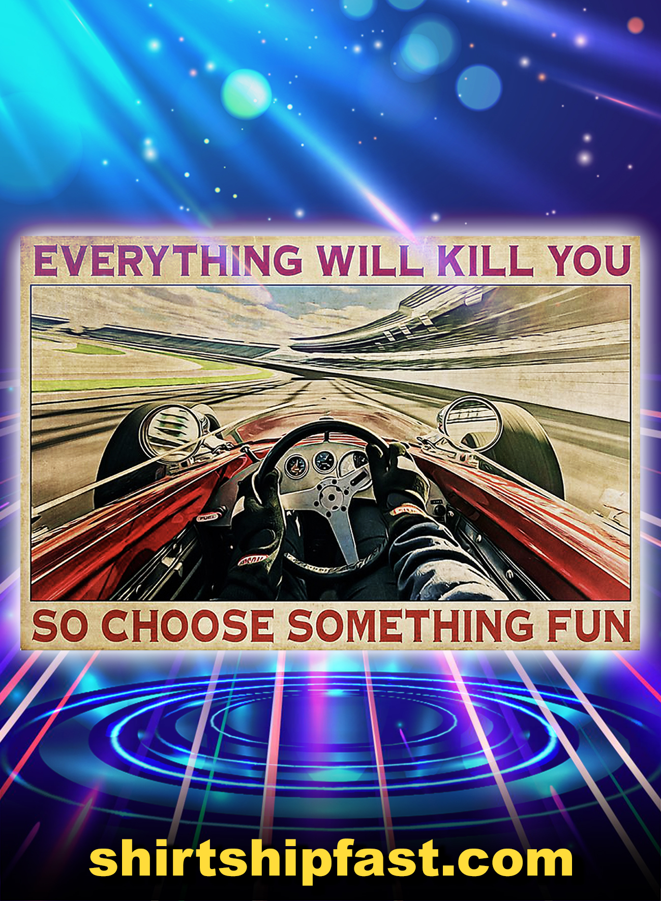Indianapolis 500 car racing everything will kill you so choose something fun poster - A4