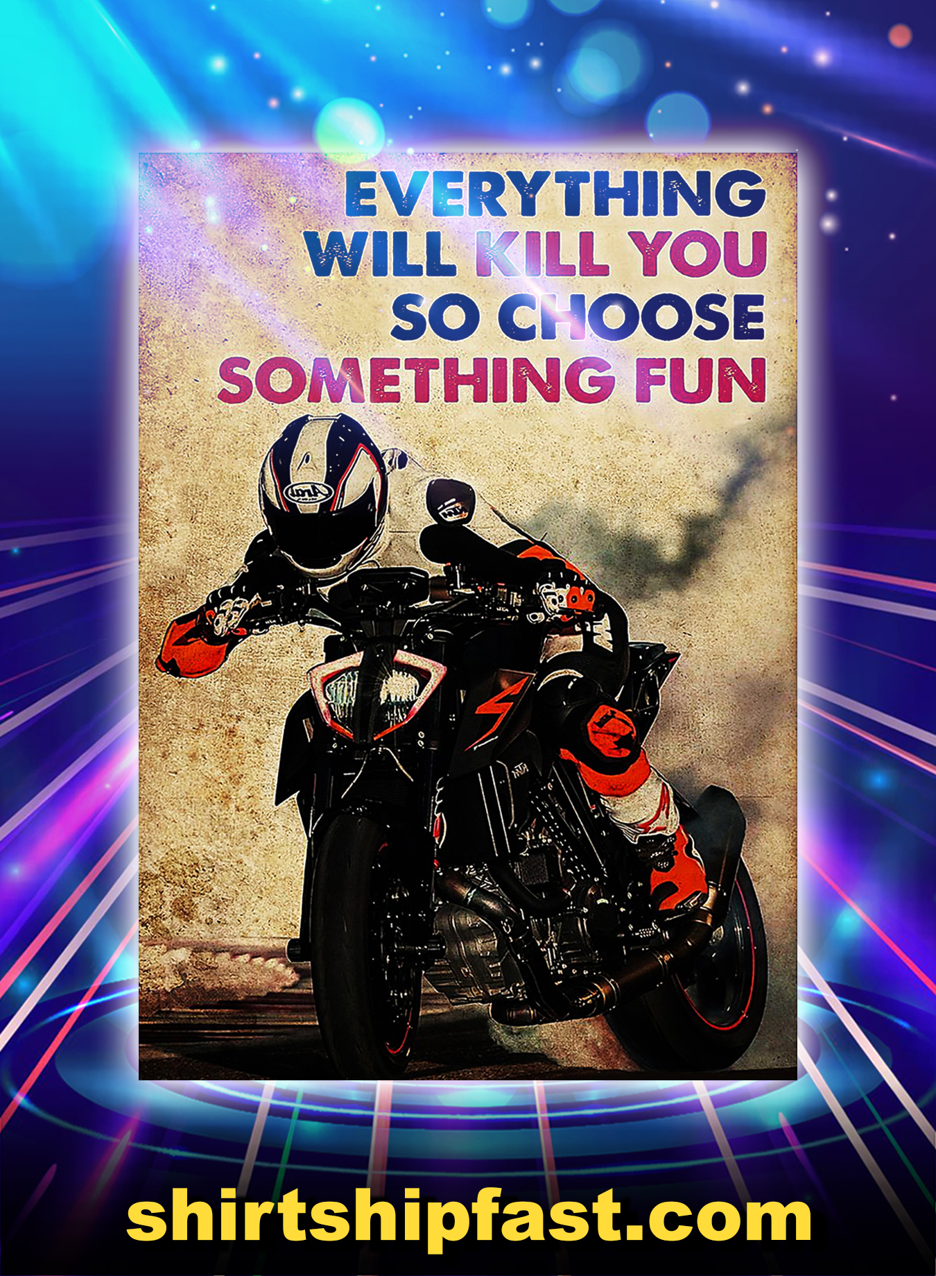 Motor racer everything will kill you so choose something fun poster - A2