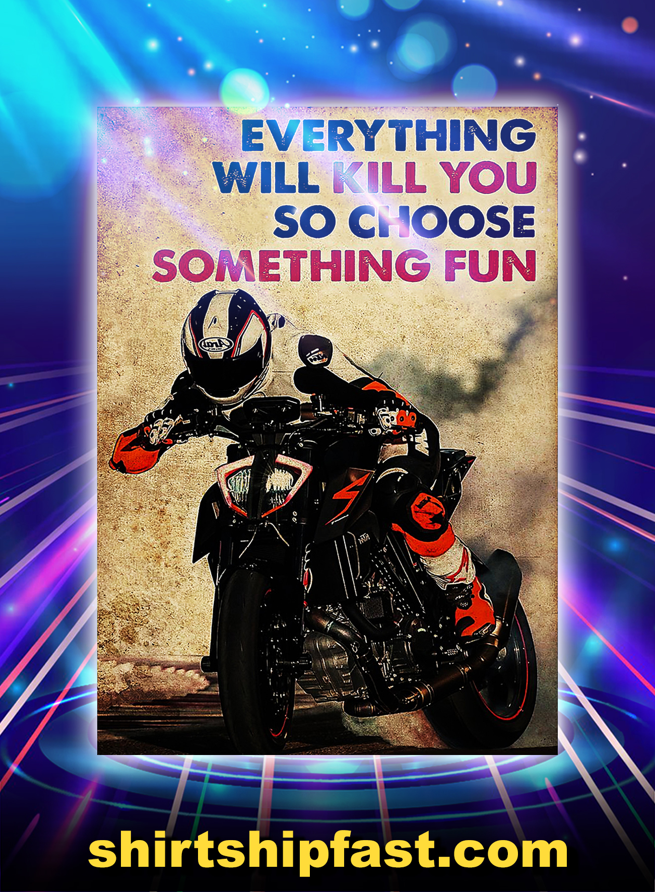 Motor racer everything will kill you so choose something fun poster - A4