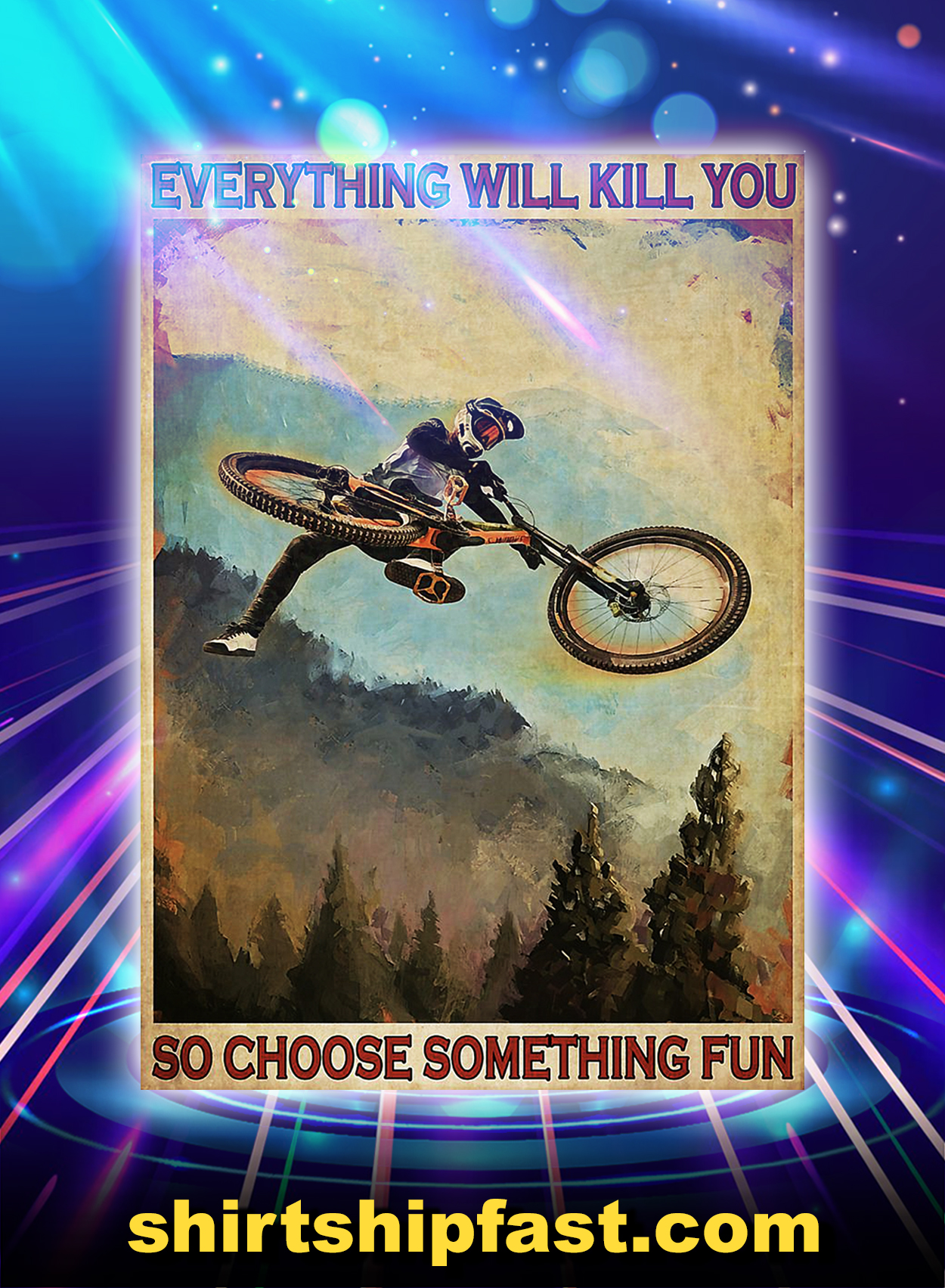Mountain biking everything will kill you so choose something fun poster - A3