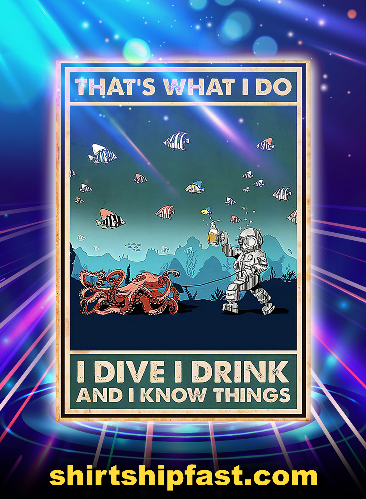 Octopus That's What I Do I Dive I Drink And I Know Things Poster - A1
