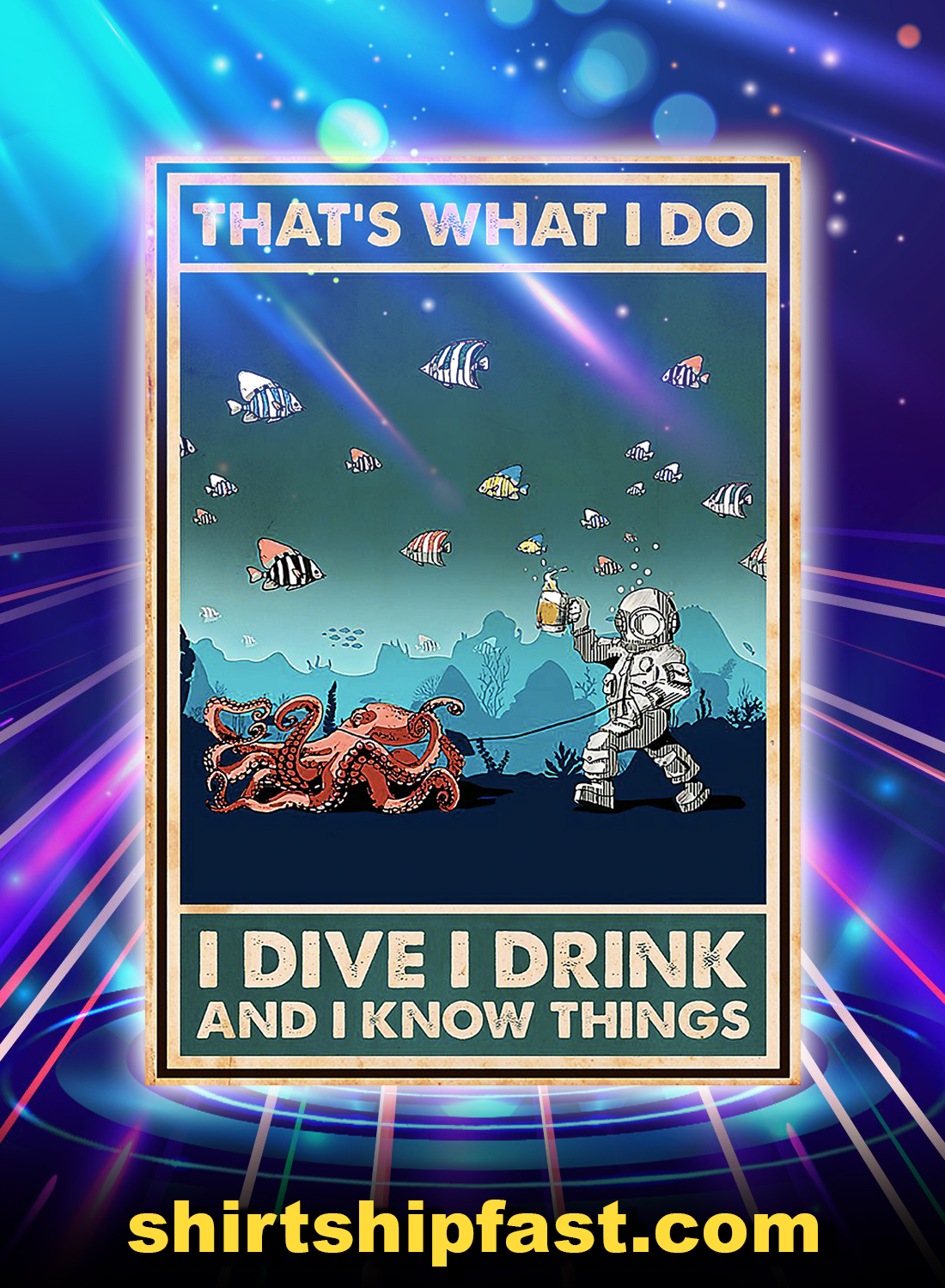 Octopus That's What I Do I Dive I Drink And I Know Things Poster - A4