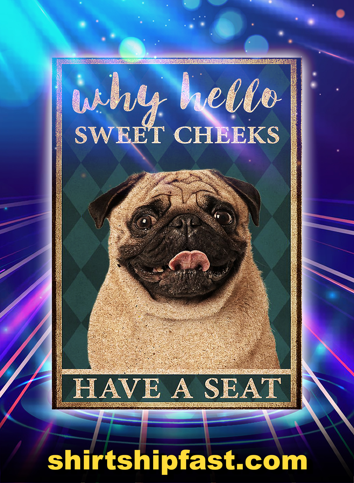 Pug why hello sweet cheeks have a seat poster - A4