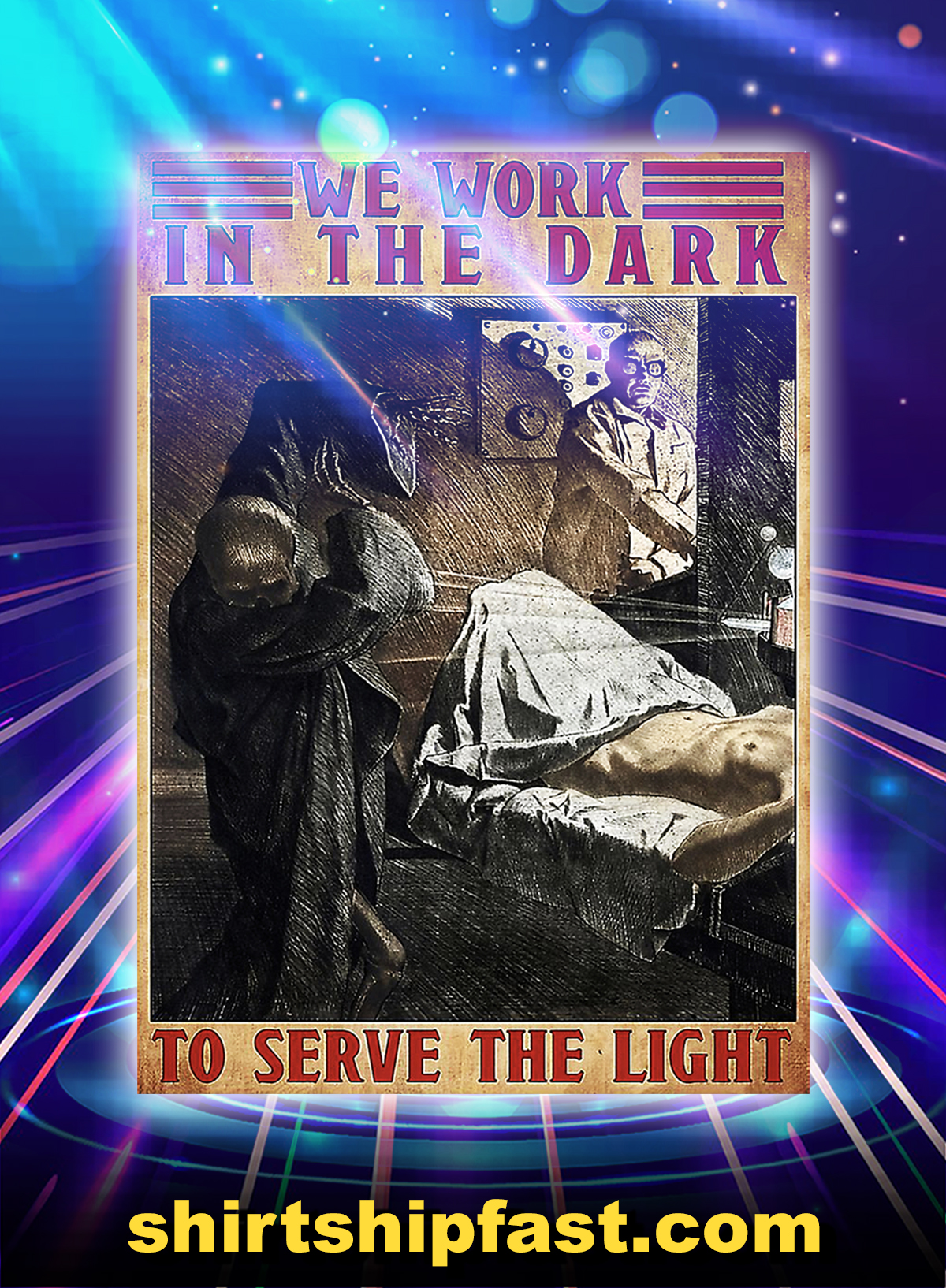 Radiologist we work in the dark to serve the light poster - A1