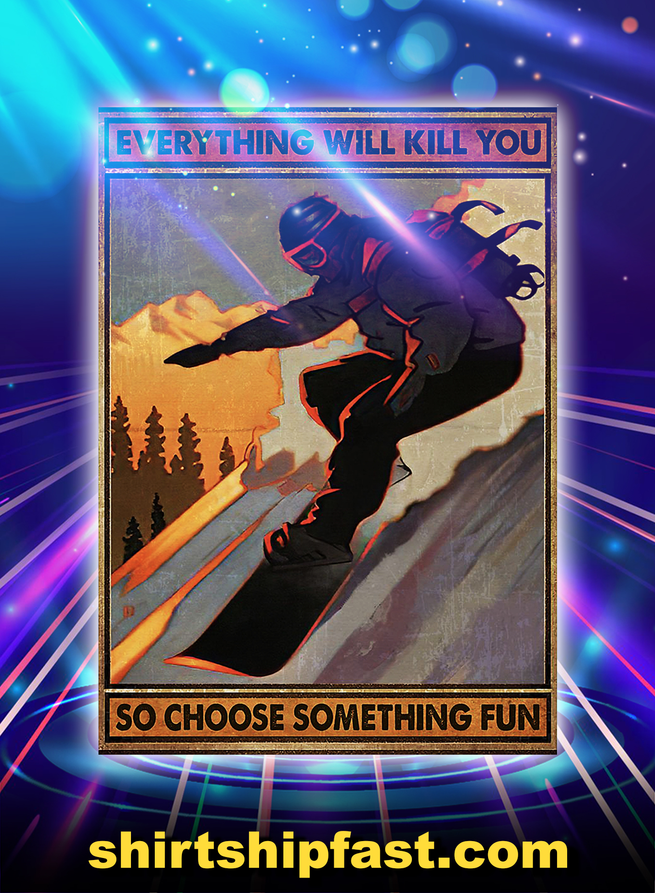 Snowboarding everything will kill you so choose something fun poster - A3