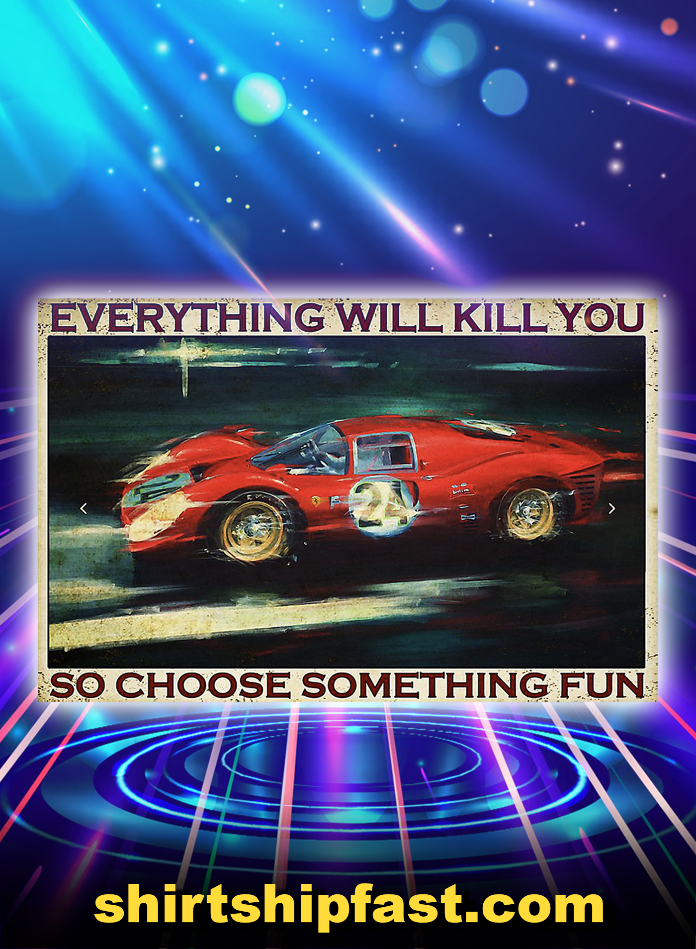 Sport car racing everything will kill you so choose something fun poster - A1