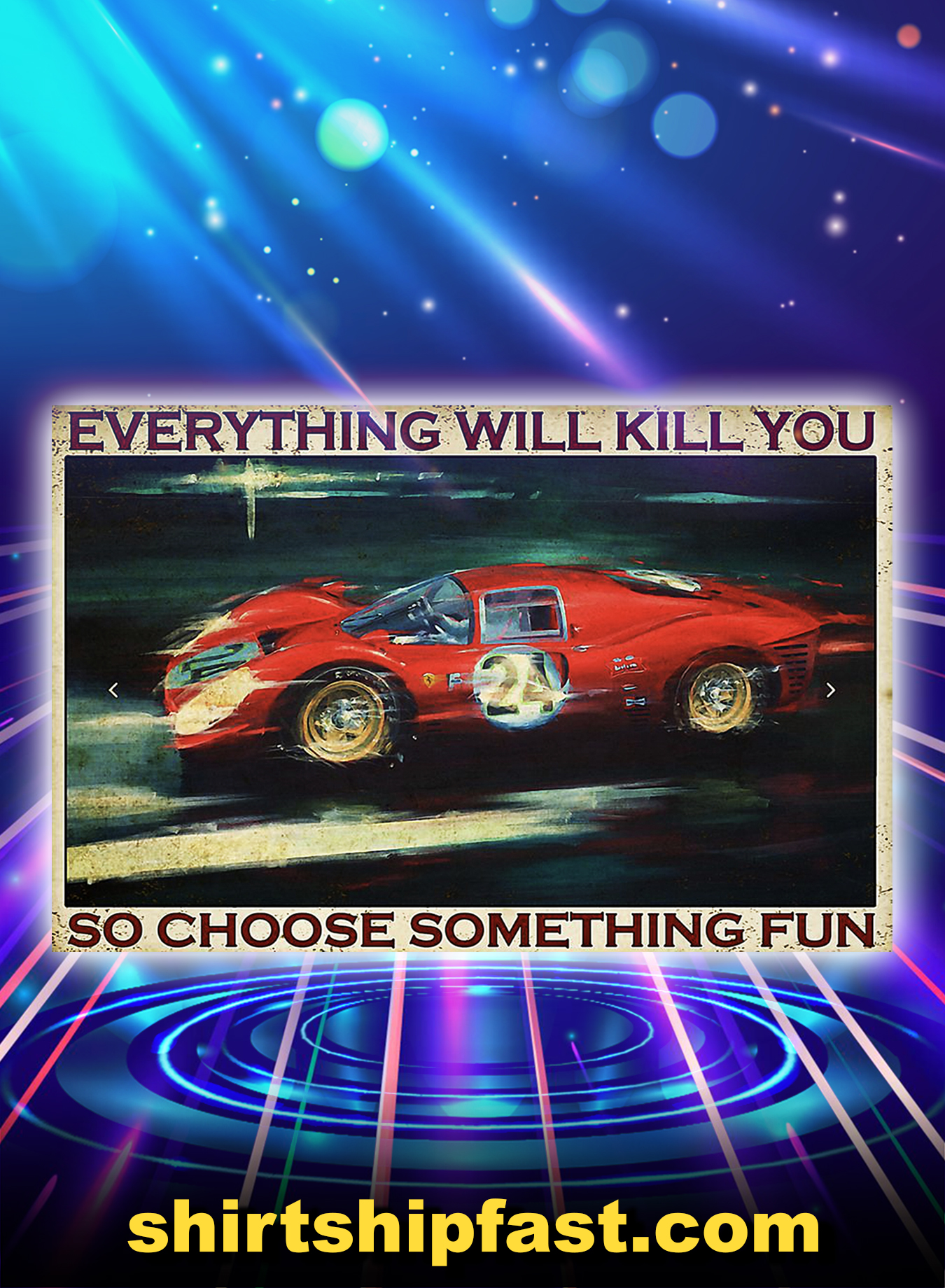 Sport car racing everything will kill you so choose something fun poster - A3