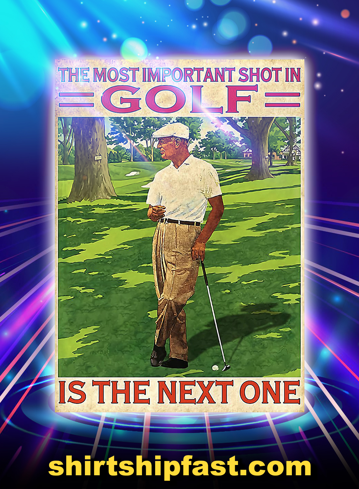 The most important shot in golf is the next one poster - A3