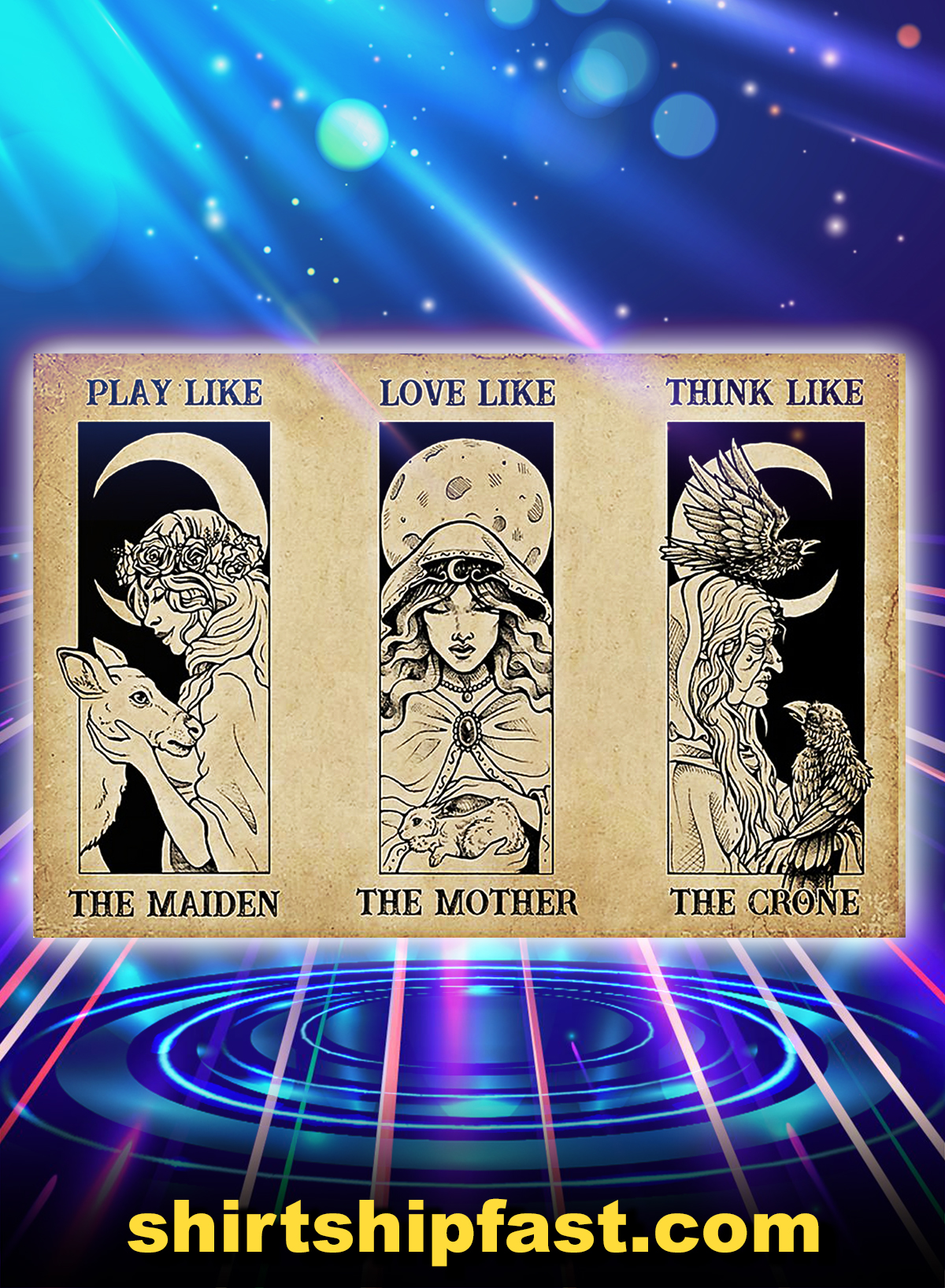 Witch play like the maiden love like the mother think like the crone poster - A4