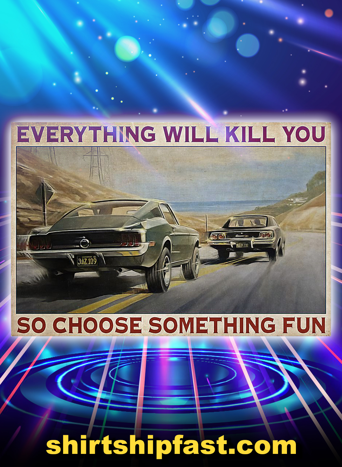 Cars everything will kill you so choose something fun poster - A3