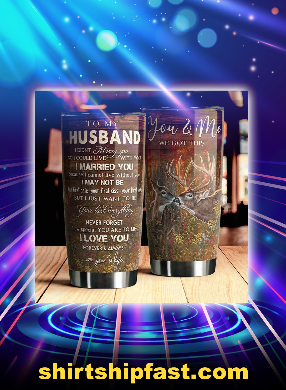 Deer to my husband your wife you and me we got this tumbler