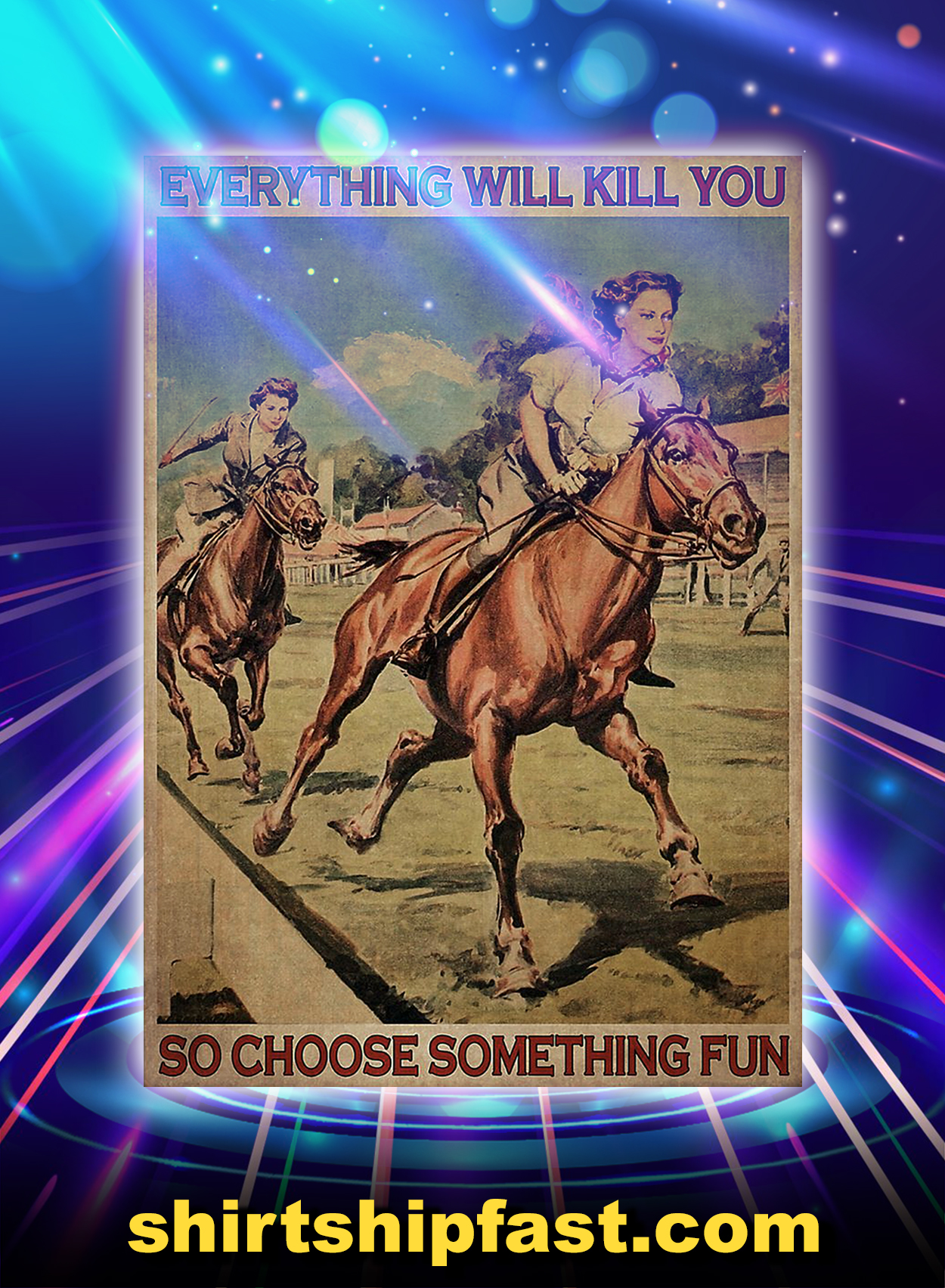Female horse racing everything will kill you so choose something fun poster - A2