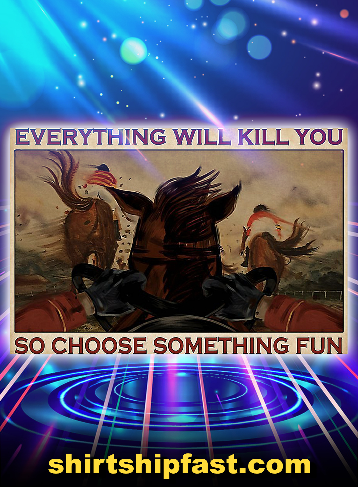 Horse race everything will kill you so choose something fun poster - A4