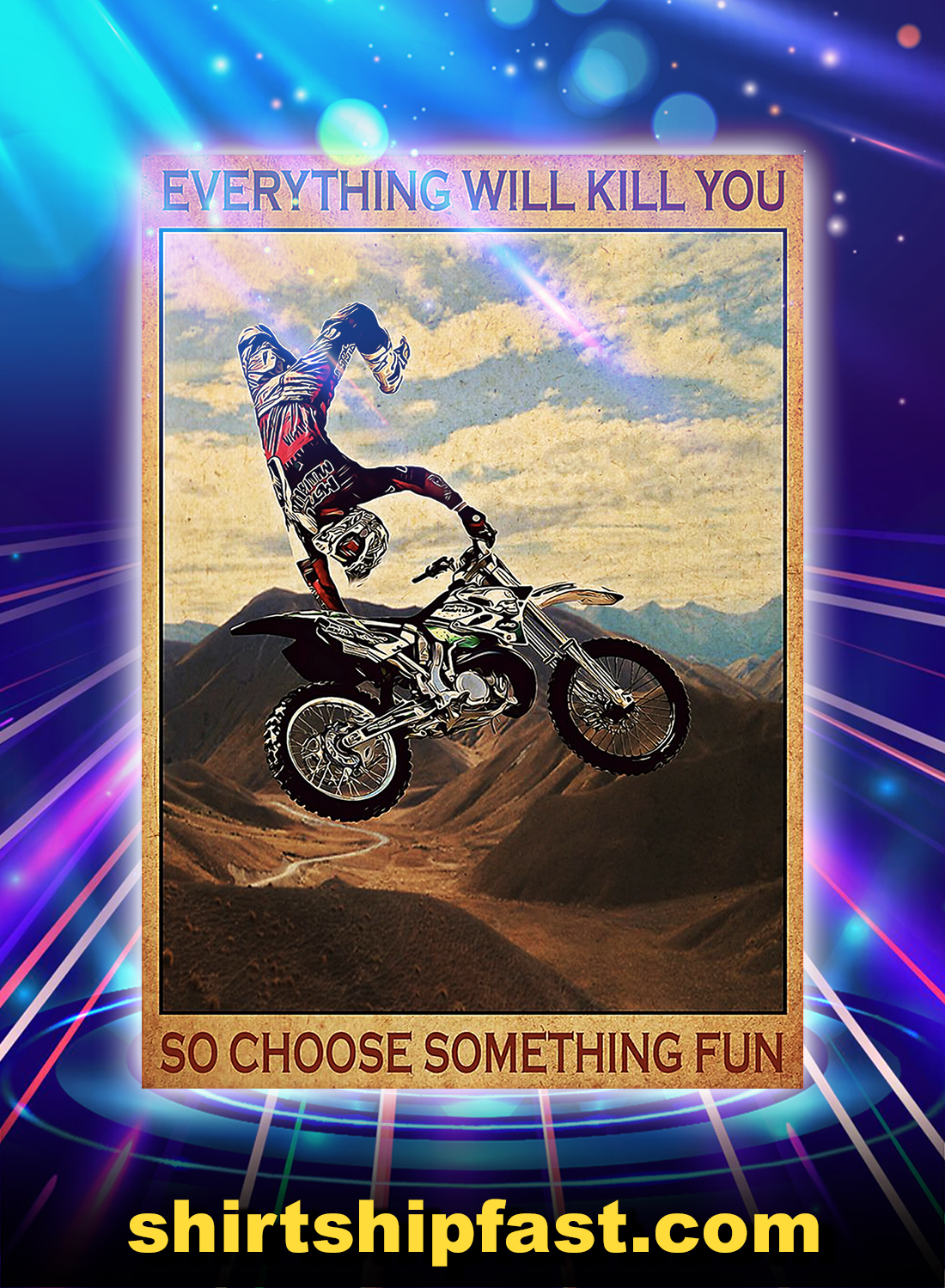 Motocross everything will kill you so choose something fun poster - A4