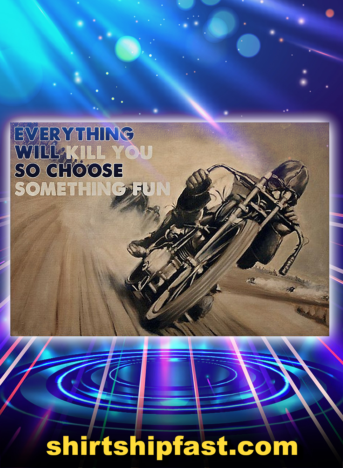 Motorbike racing everything will kill you so choose something fun poster - A4