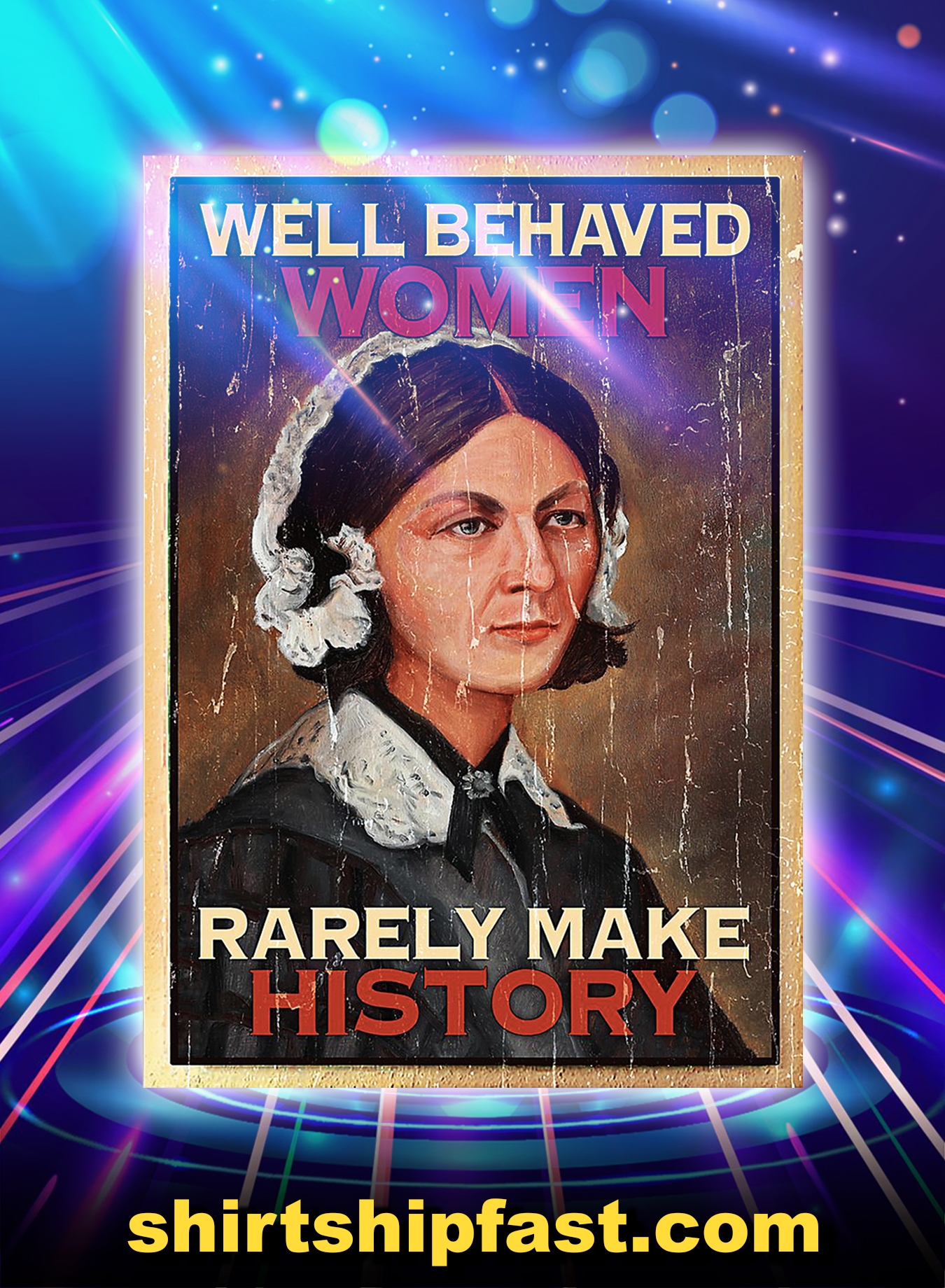 Nurse Well behaved women rarely make history poster - A3