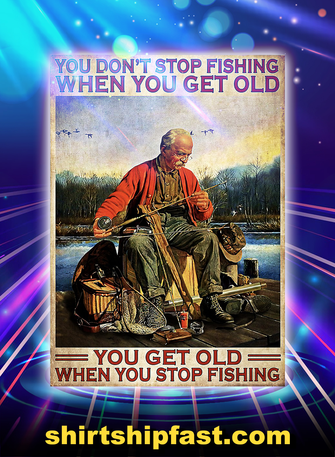 Old Man Fishing You don't stop fishing when you get old poster - A2
