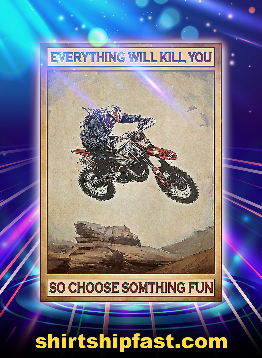 Picture motocross everything will kill you so choose something fun poster - A4