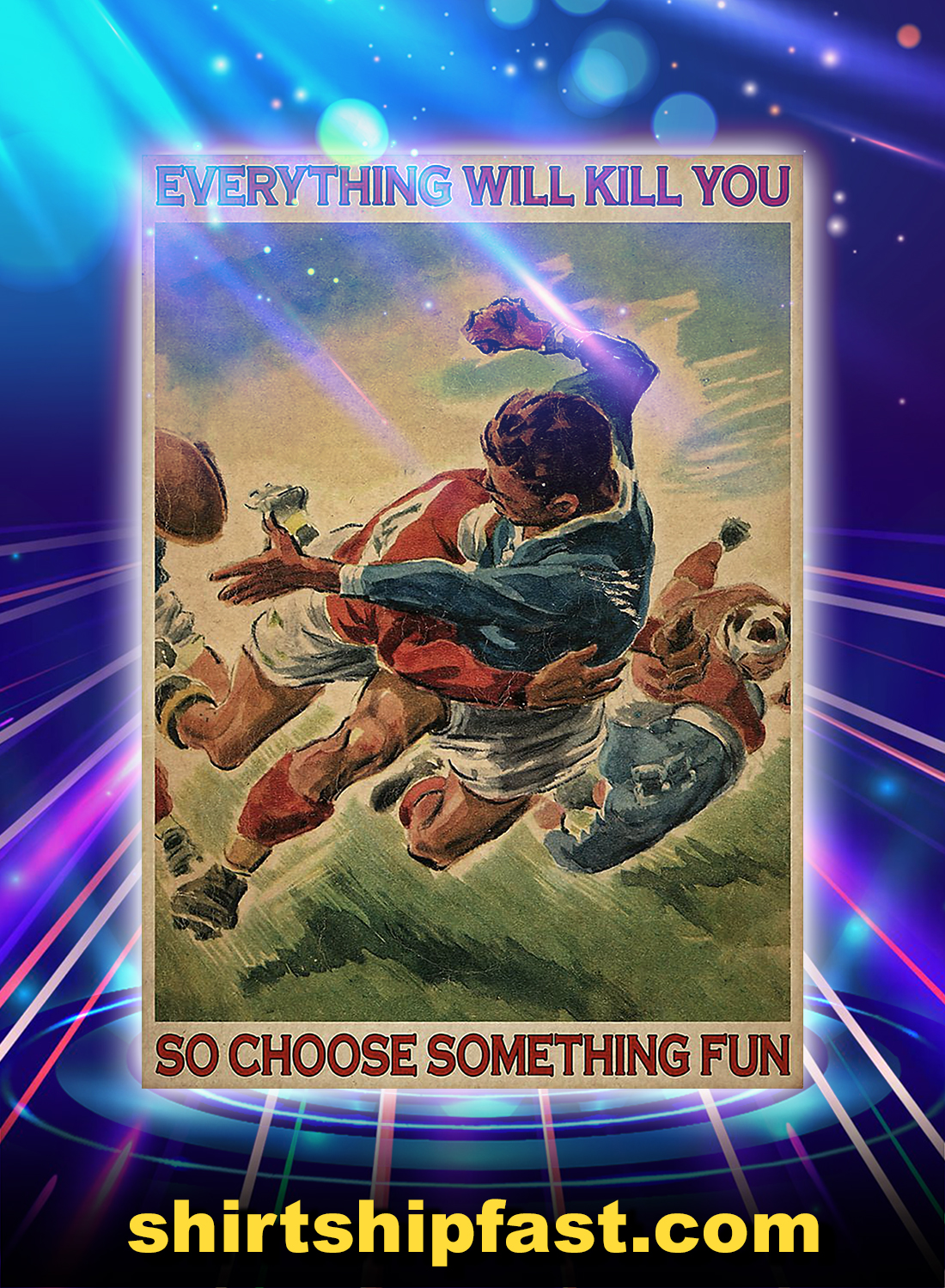 Rugby everything will kill you so choose something fun poster - A4