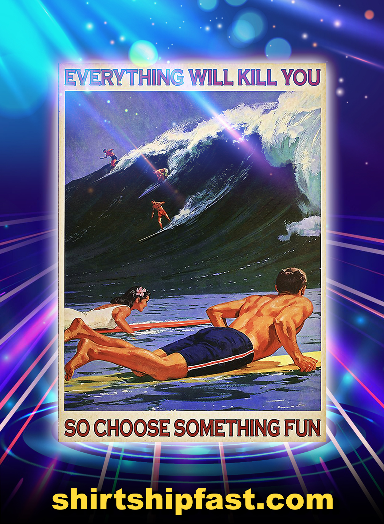 SURFING EVERYTHING WILL KILL YOU SO CHOOSE SOMETHING FUN POSTER - A3