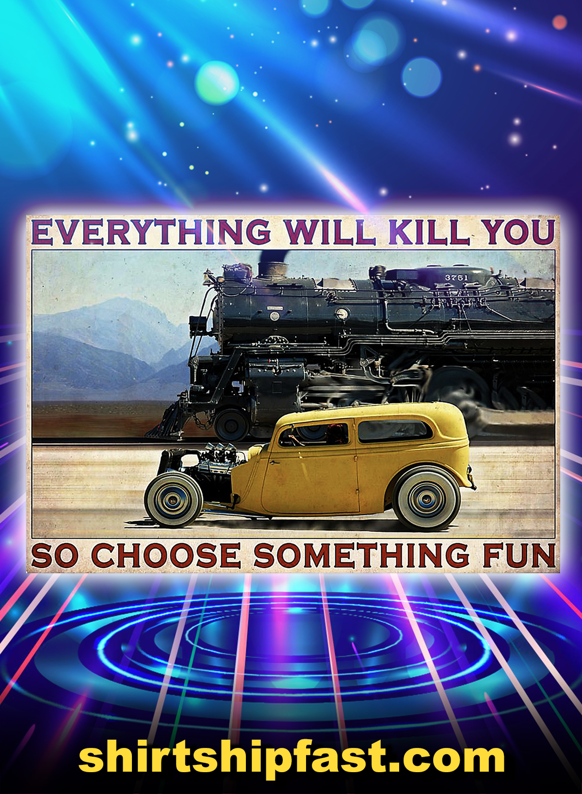 Steam car everything will kill you so choose something fun poster - A4
