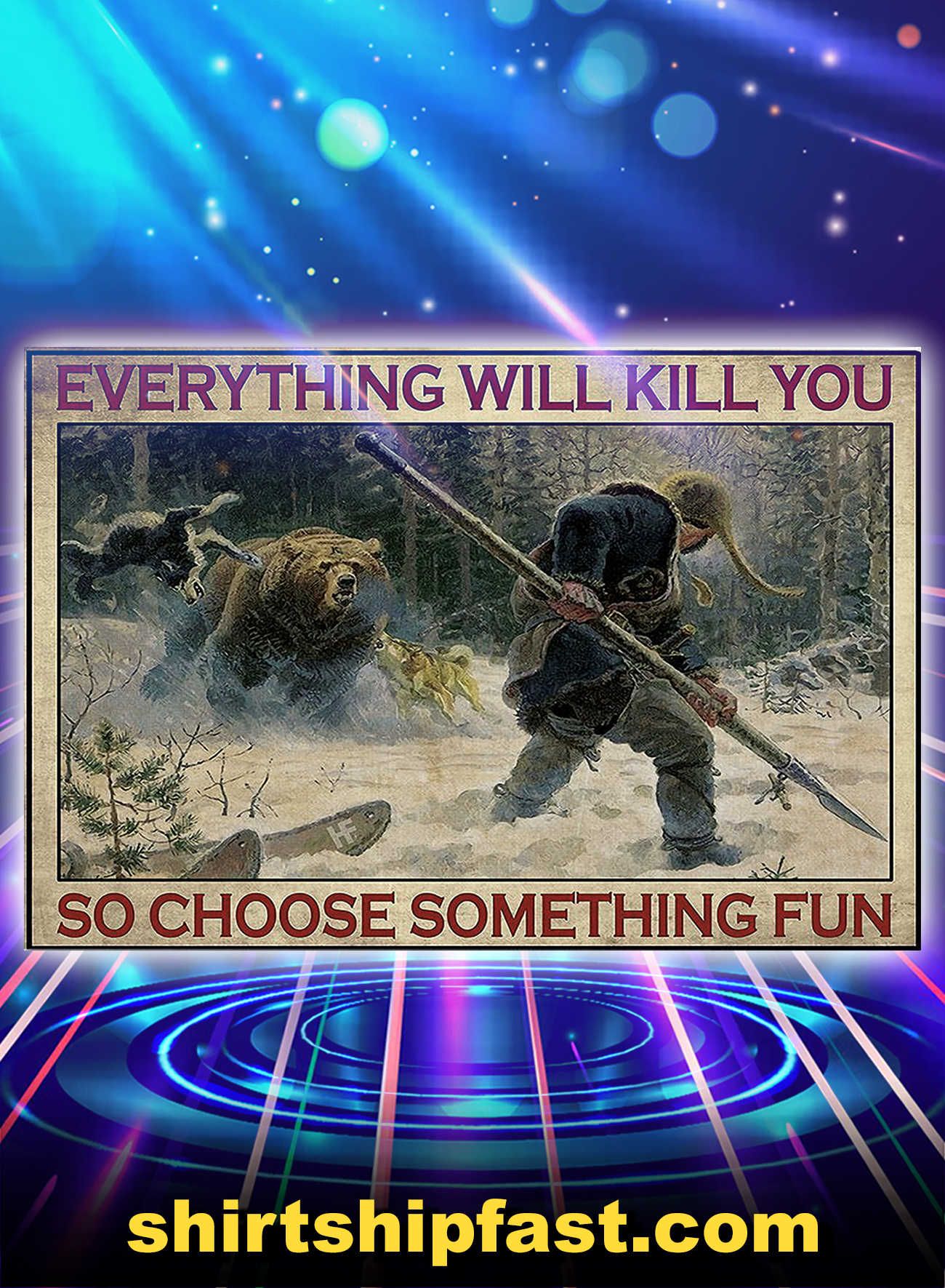 Bear hunting everything will kill you so choose something fun poster - A4