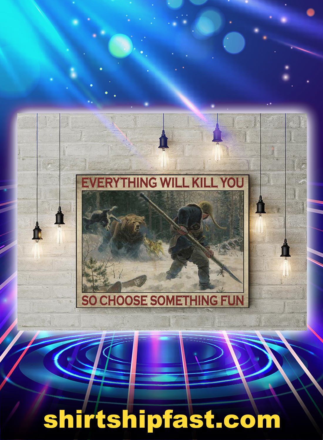 Big-game hunting Everything will kill you so choose something fun canvas and poster