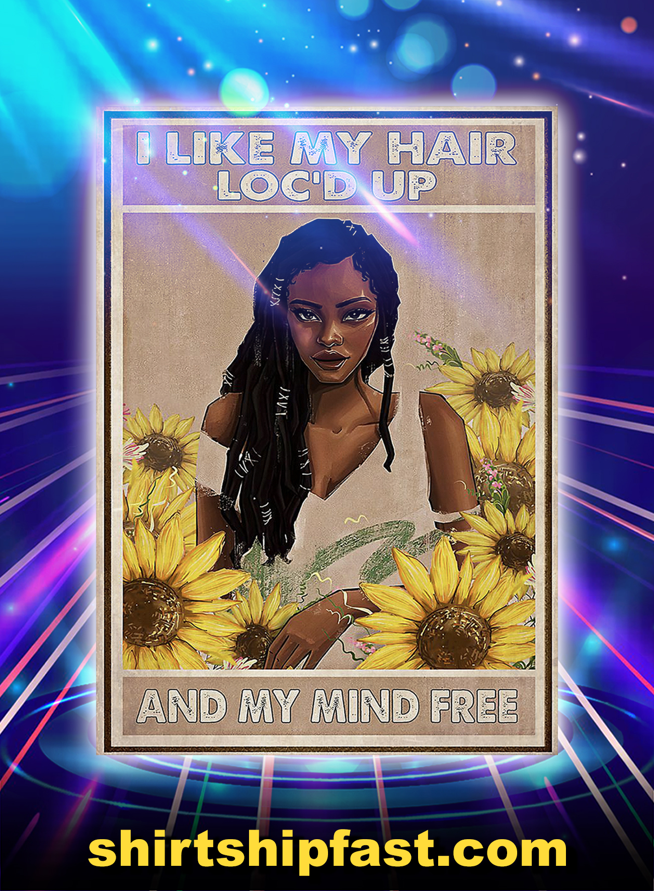 Black girl sunflower I like my hair loc'd up and my mind free poster - A1