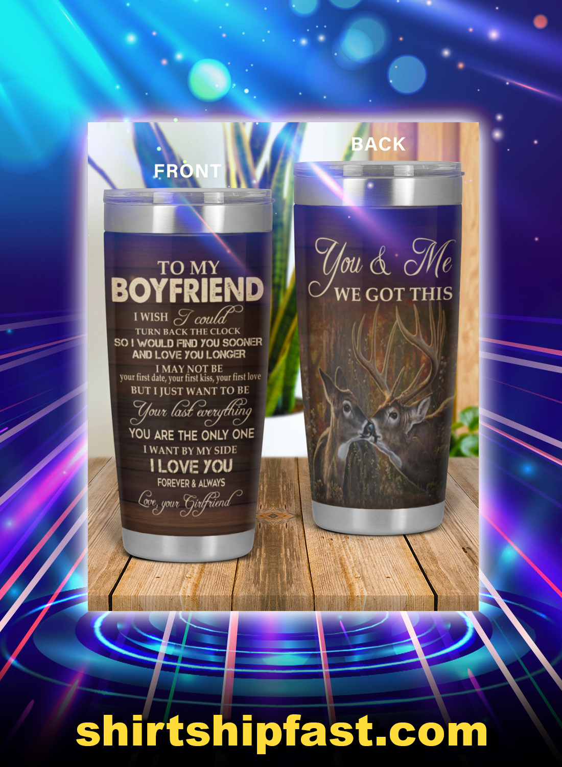 Deer to my boyfriend you and me we got this tumbler