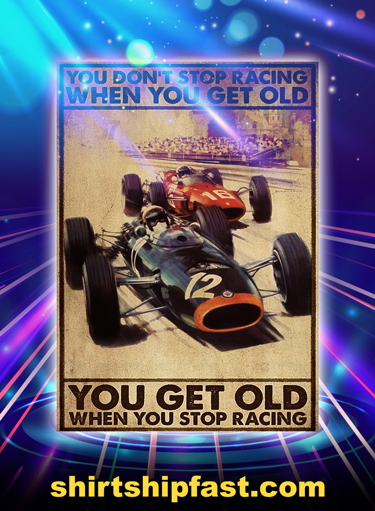 Drag racing you don't stop racing when you get old poster - A4