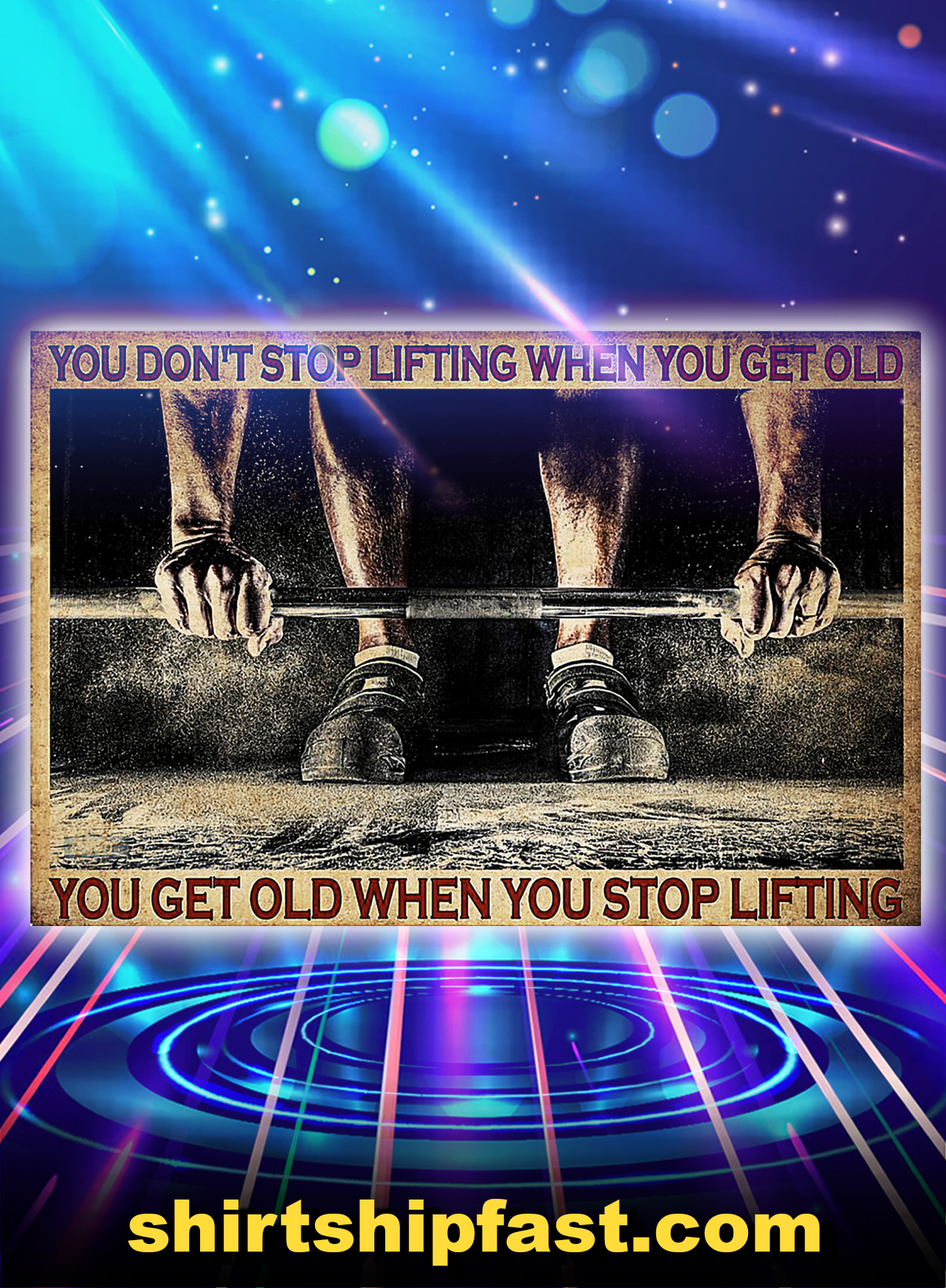 FITNESS YOU DON'T STOP LIFTING WHEN YOU GET OLD POSTER - A1