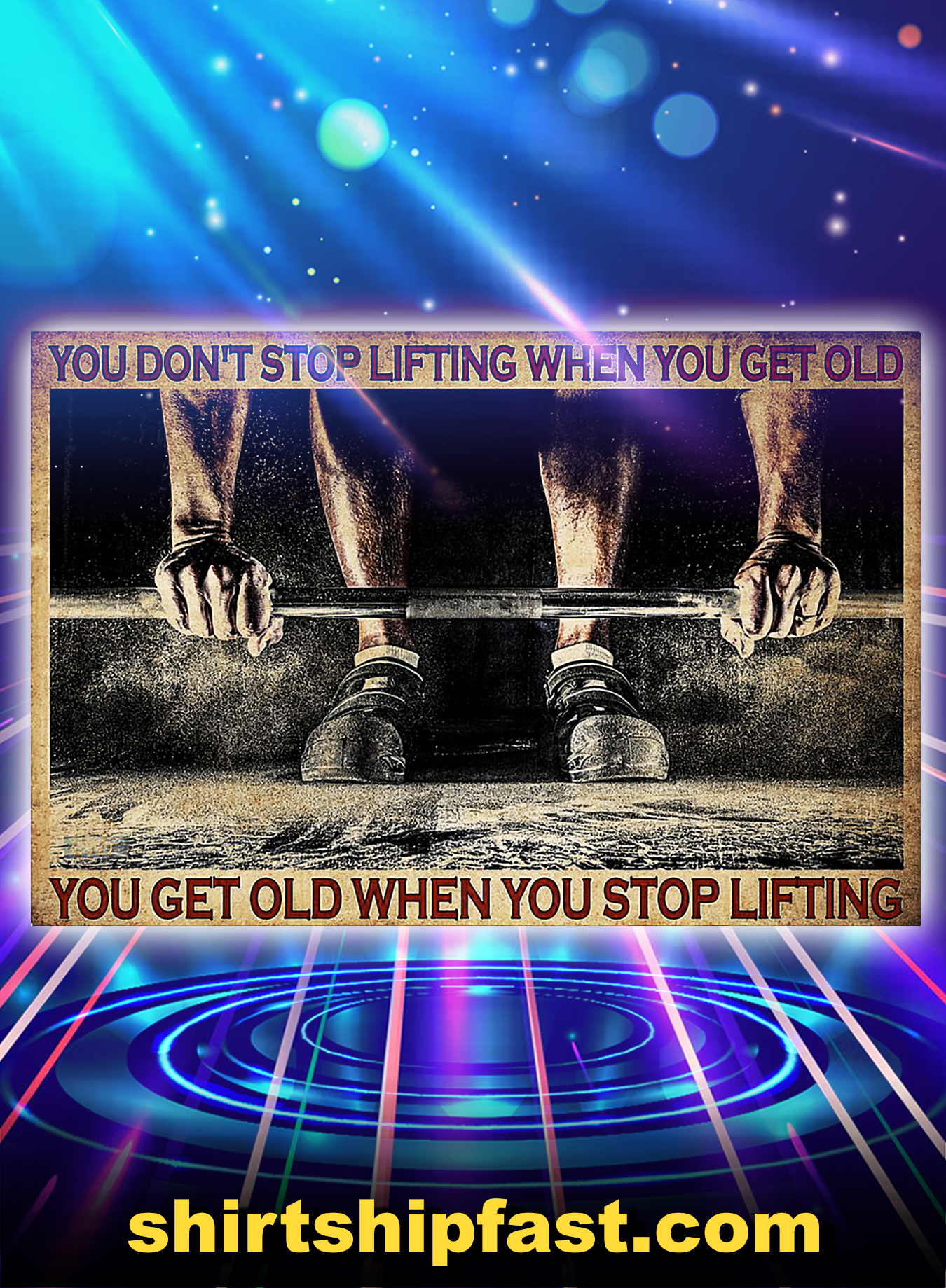 FITNESS YOU DON'T STOP LIFTING WHEN YOU GET OLD POSTER - A3