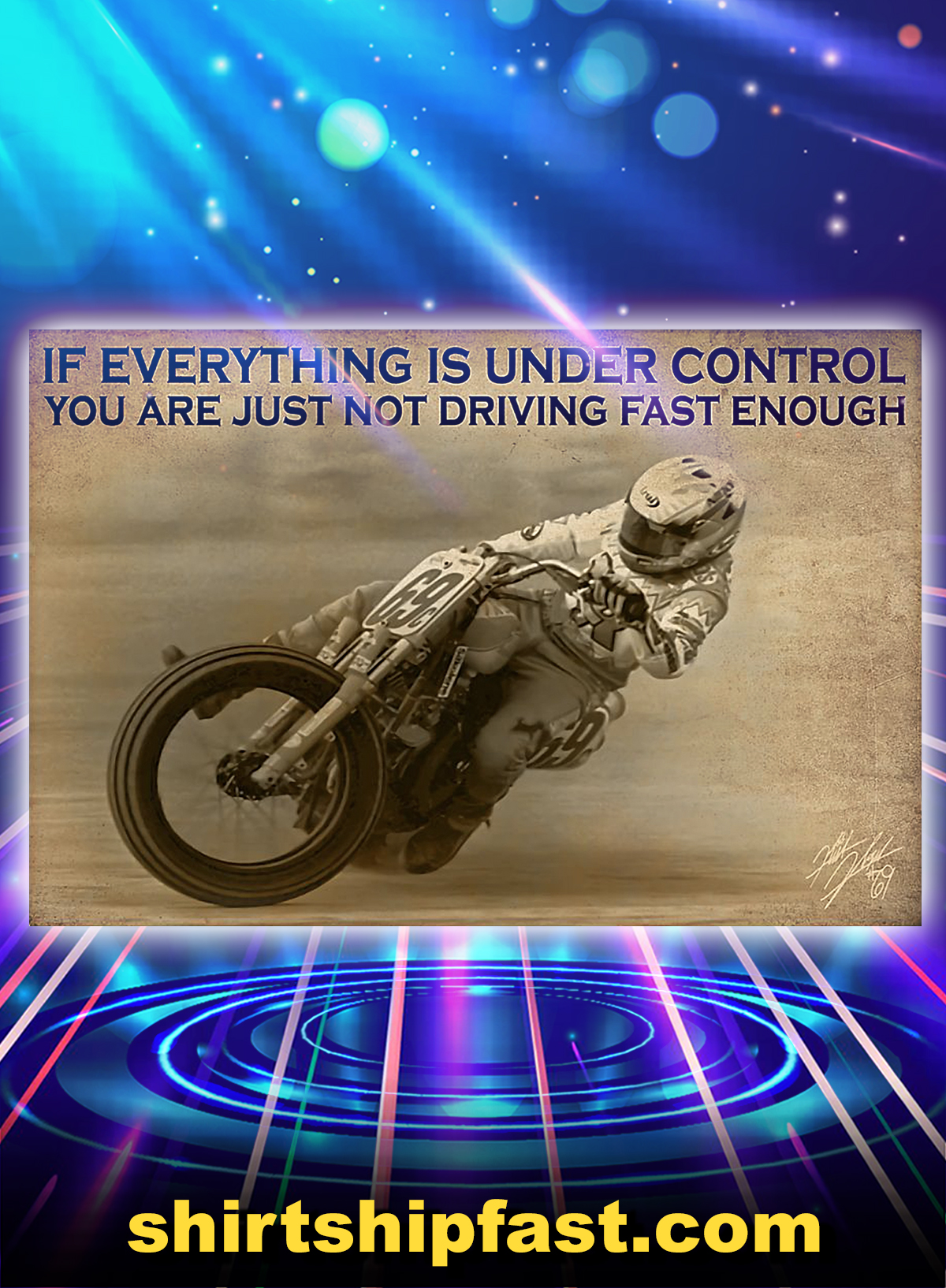 Motor racing if everything is under control you are just not driving fast enough poster - A4