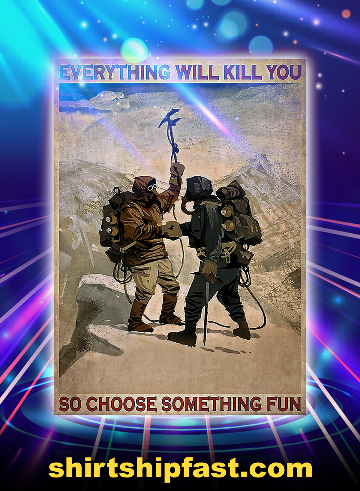 Mountaineering We conquer ourselves everything will kill you so choose something fun poster - A4