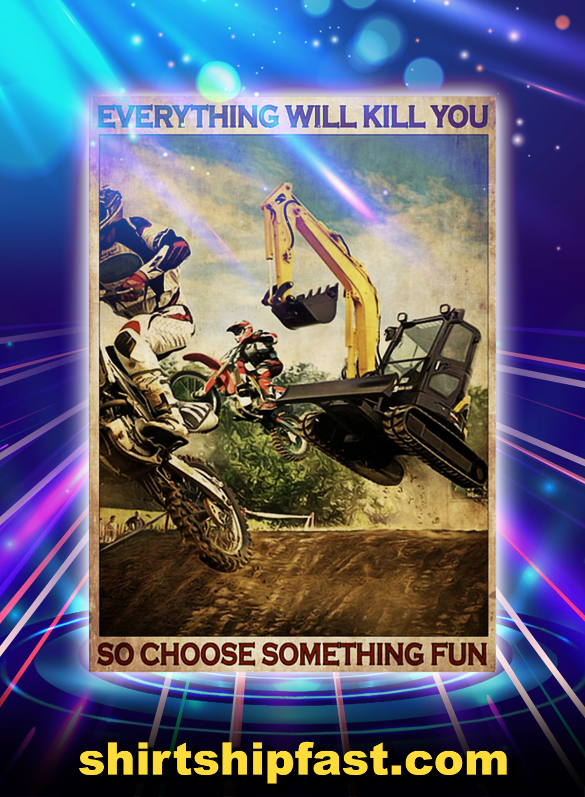 POSTER MOTOCROSS AND EXCAVATOR EVERYTHING WILL KILL YOU SO CHOOSE SOMETHING FUN - A1