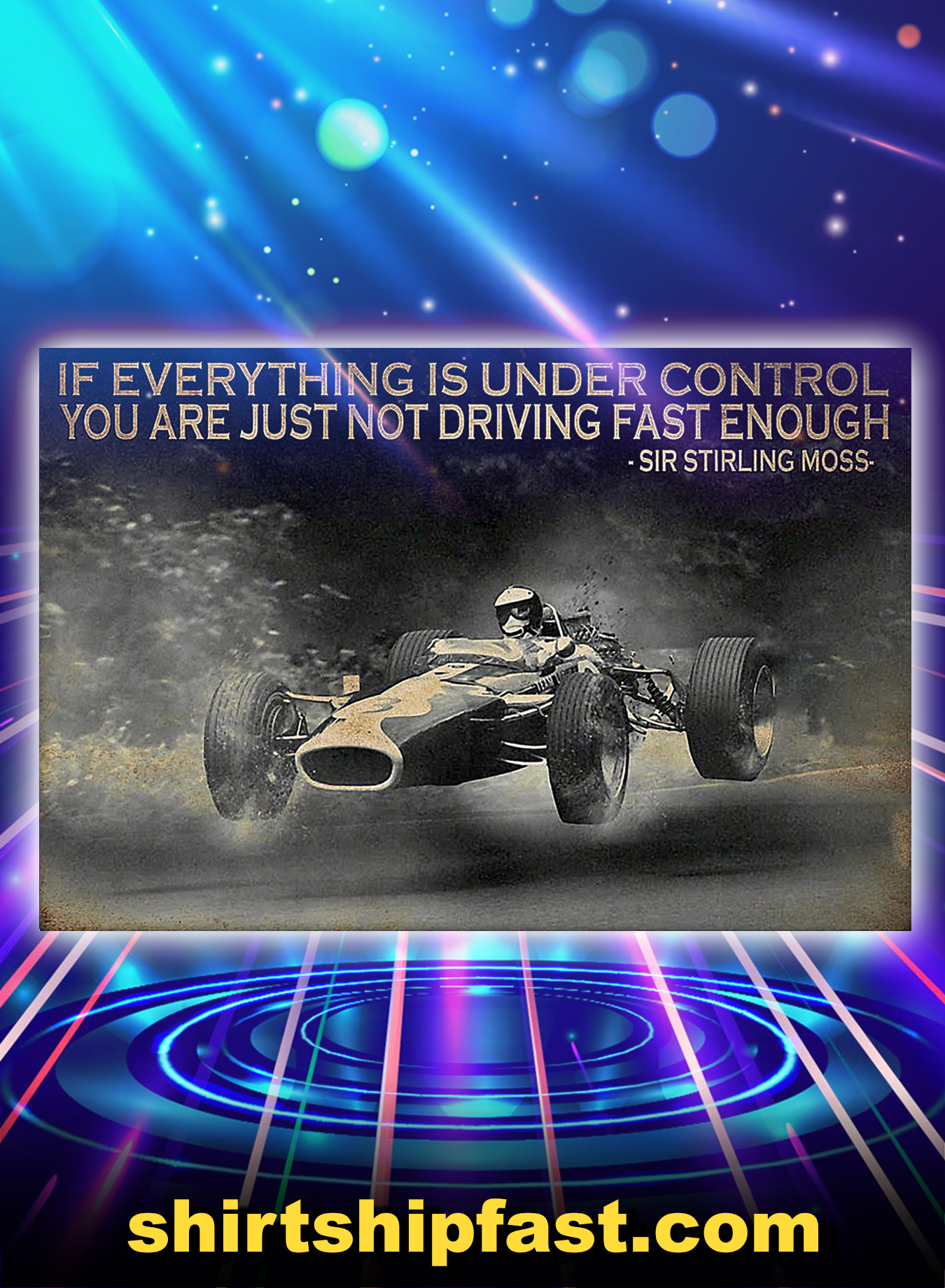Sir stirling moss If everything is under control you are just not driving fast enough poster - A3