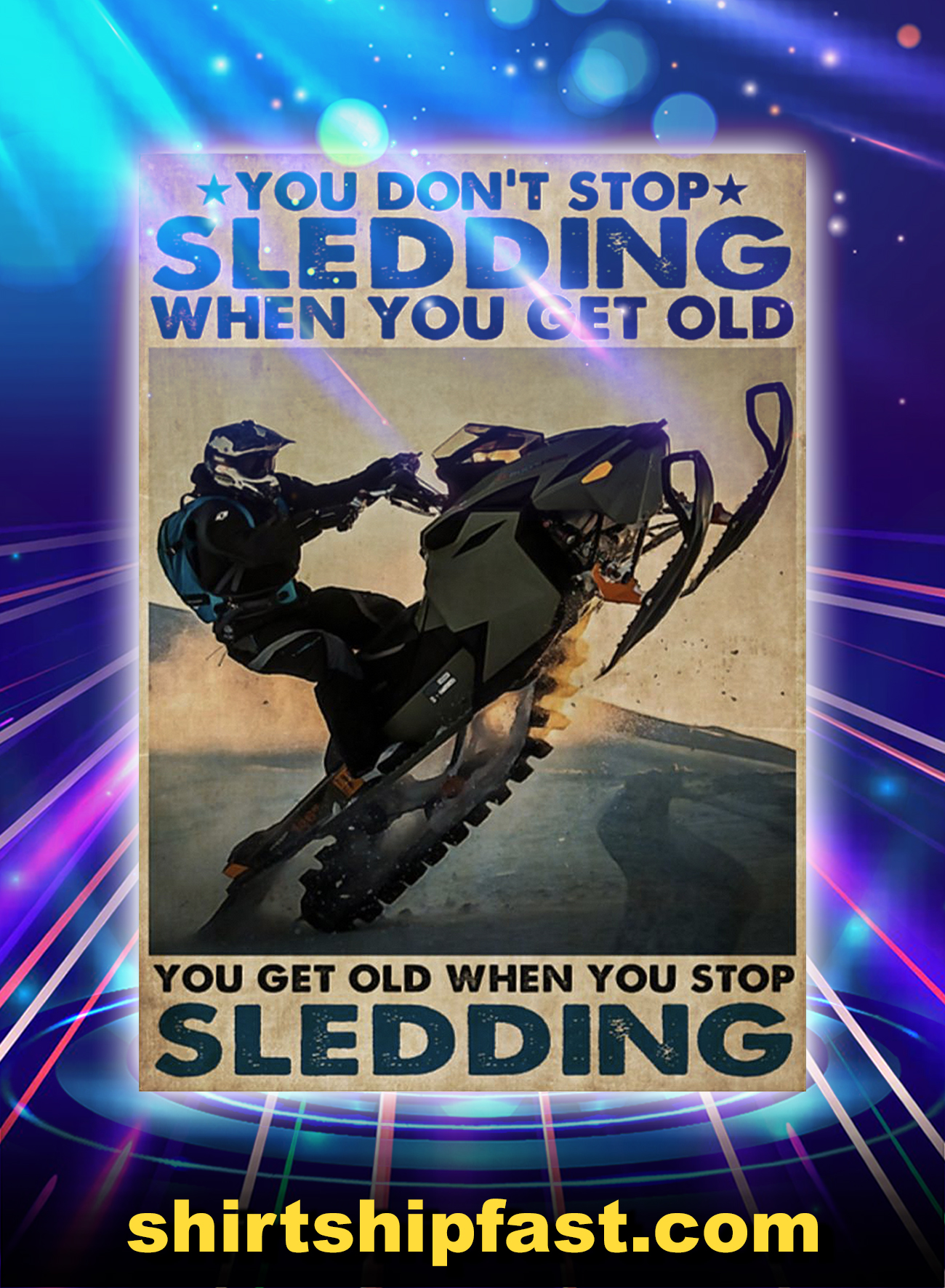 Snocross you don't stop sledding when you get old poster - A4